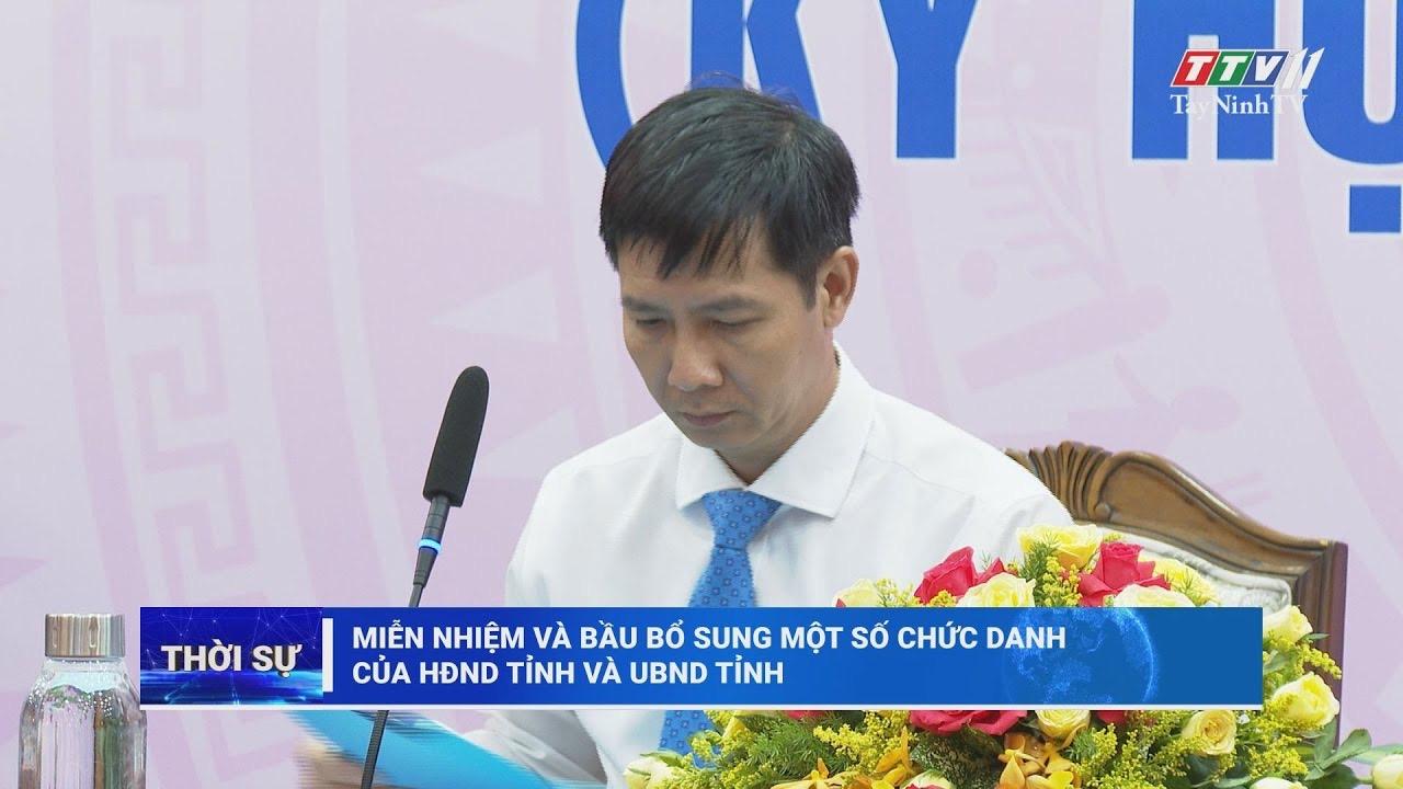 Miễn nhiệm và bầu bổ sung một số chức danh của HĐND tỉnh và UBND tỉnh | Thời sự Tây Ninh | TayNinhTV