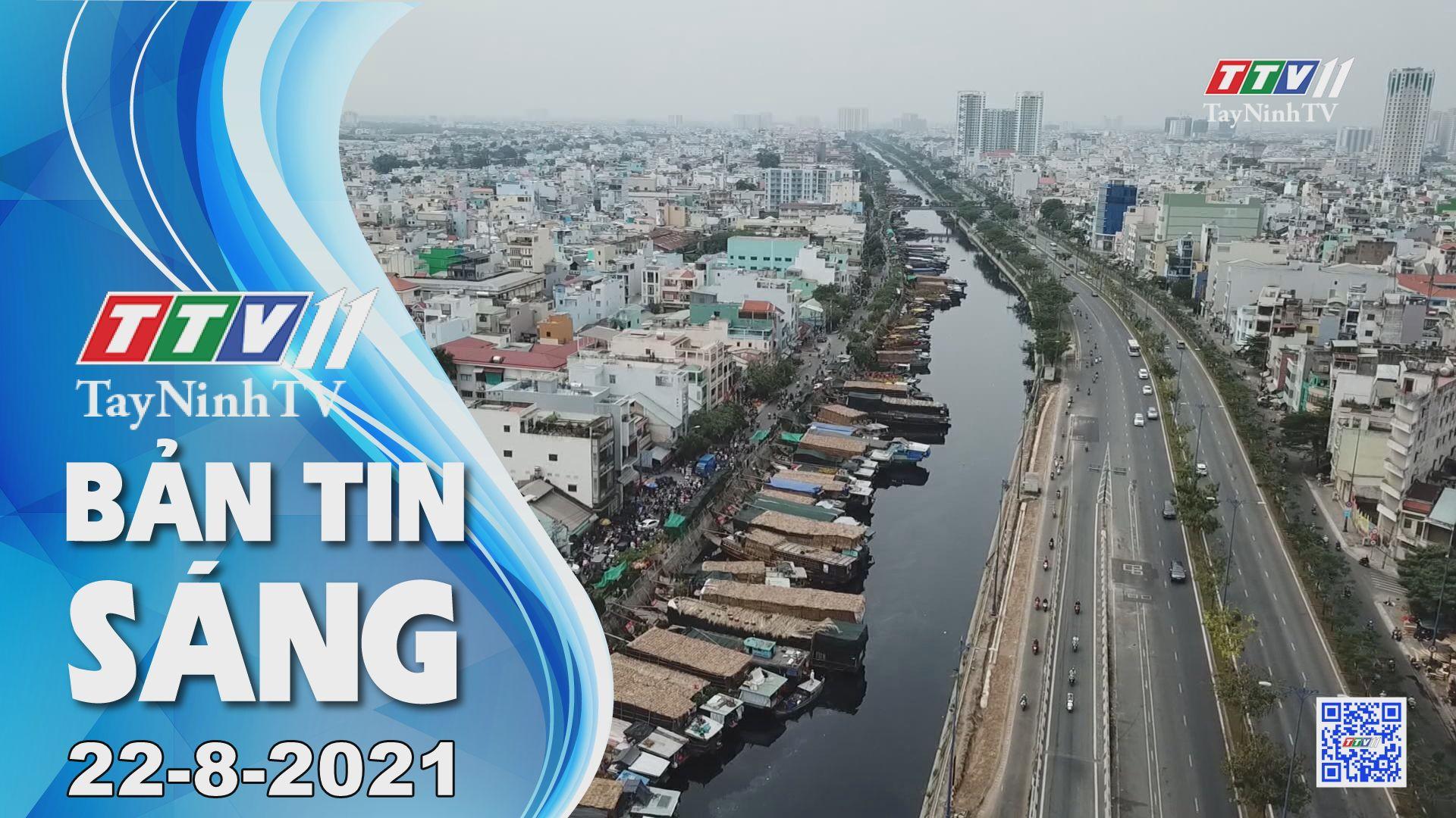 Bản tin sáng 22-8-2021   Tin tức hôm nay   TayNinhTV