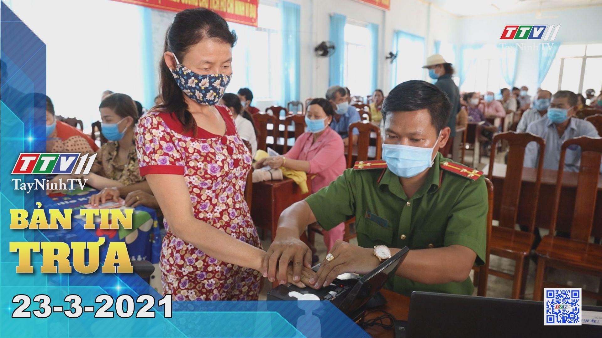 Bản tin trưa 23-3-2021 | Tin tức hôm nay | TayNinhTV