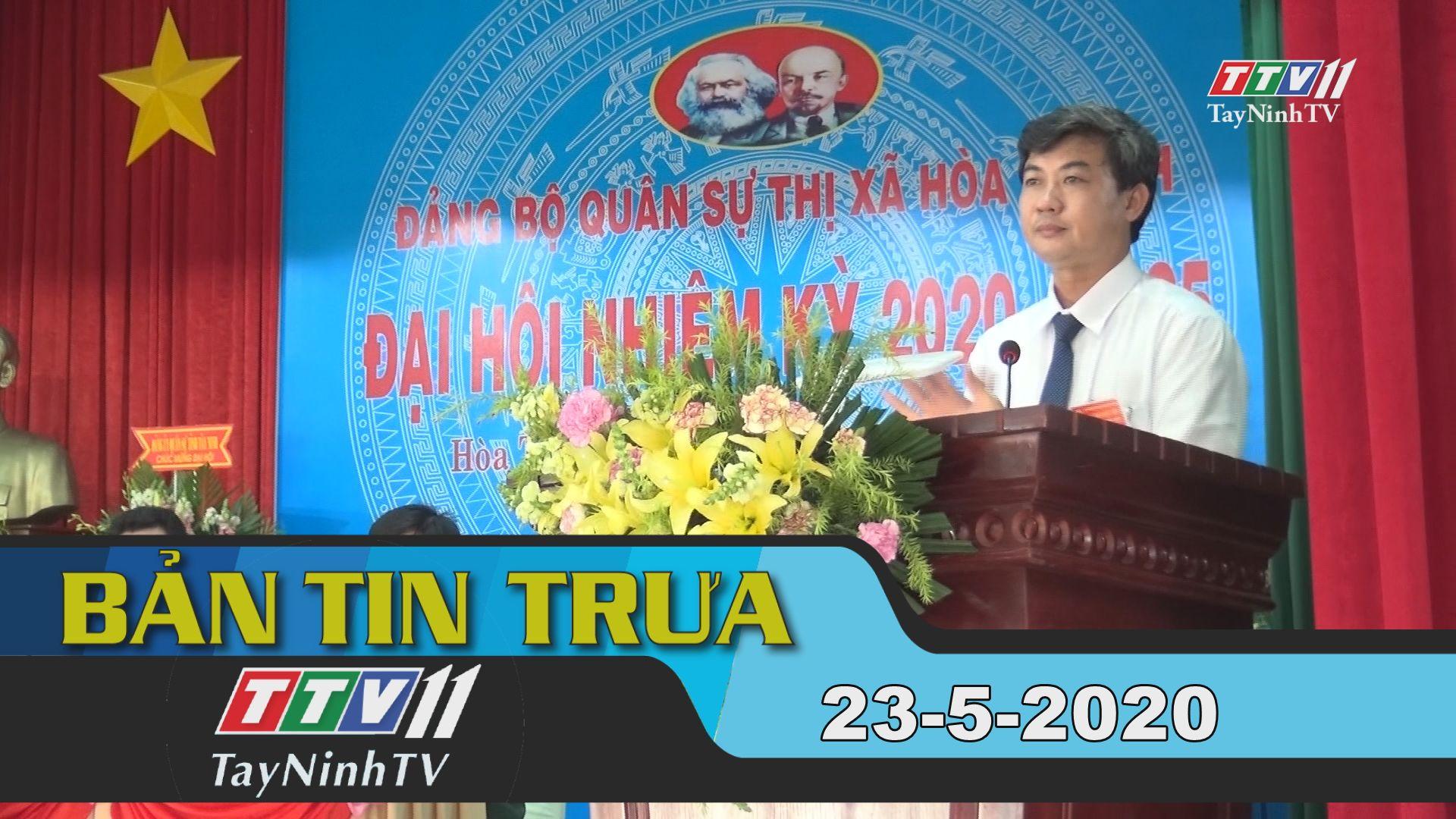 Bản tin trưa 23-5-2020 | Tin tức hôm nay | TayNinhTV