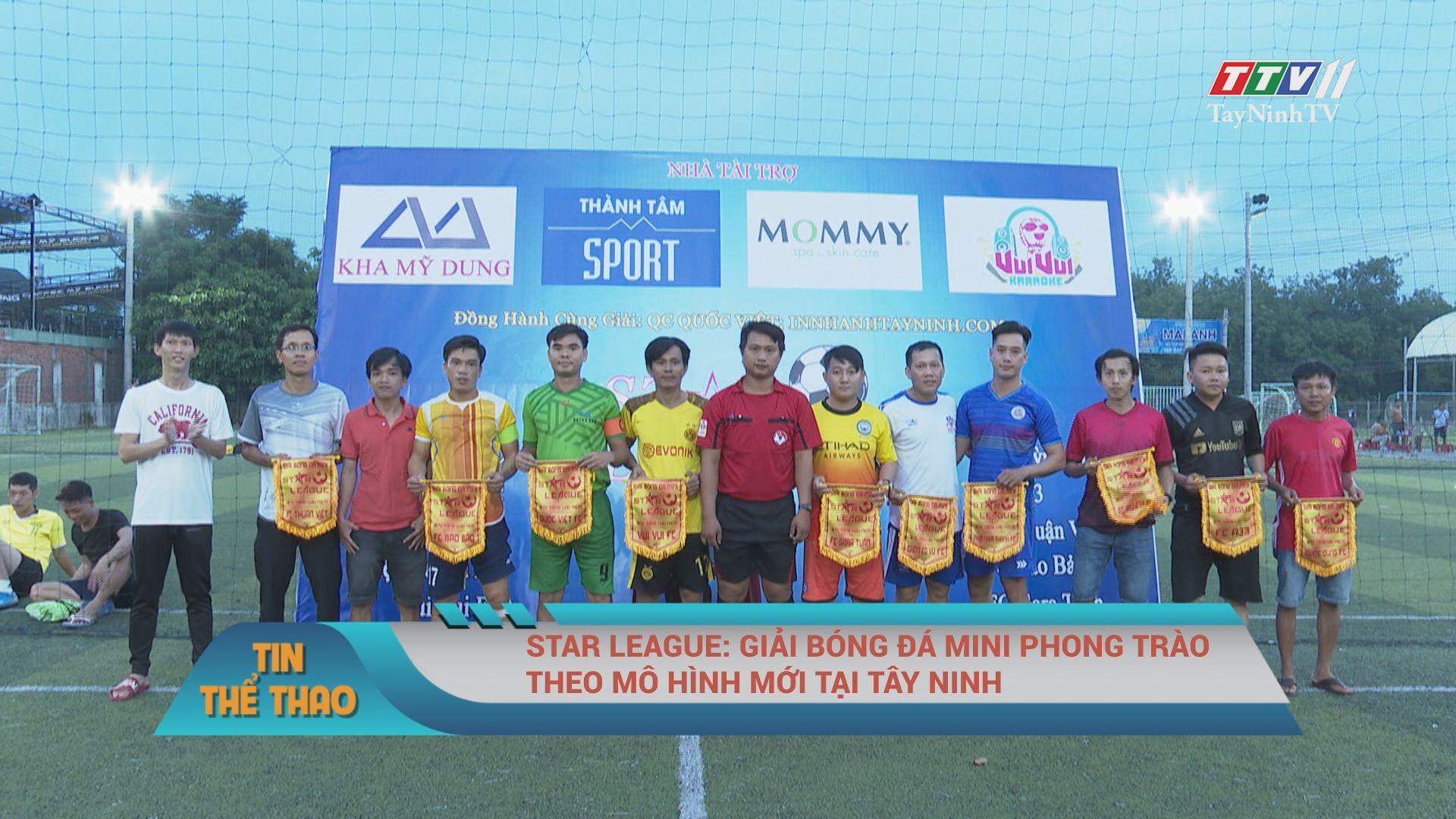 Star league: giải bóng đá mini phong trào theo mô hình mới tại Tây Ninh | TayNinhTV