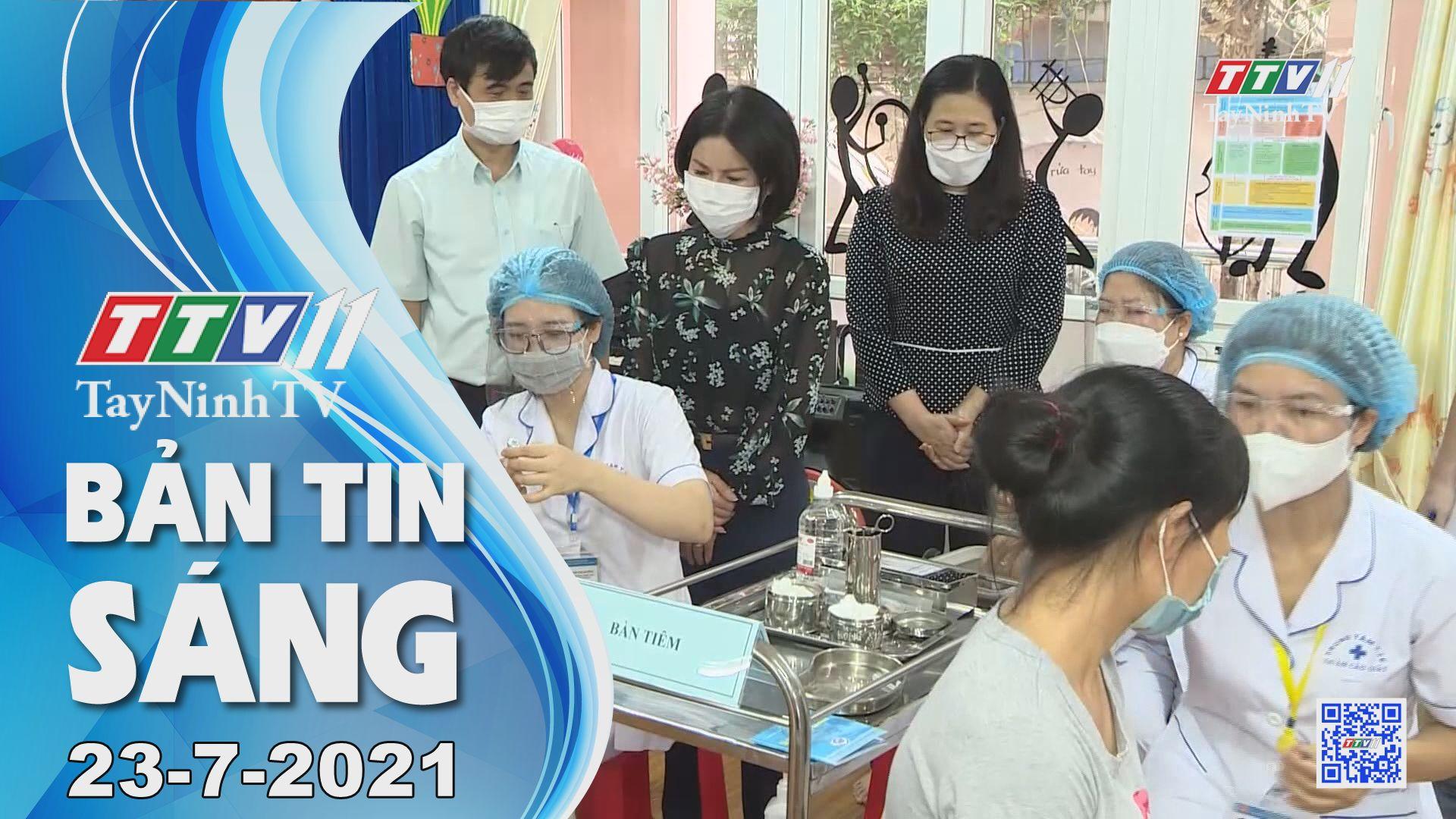 Bản tin sáng 23-7-2021 | Tin tức hôm nay | TayNinhTV
