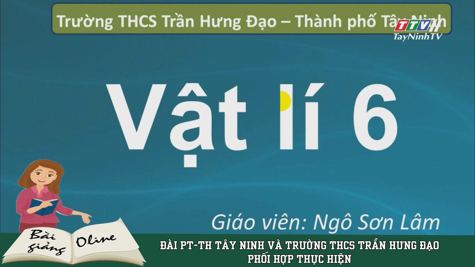 Ôn tập VẬT LÍ 6 | ÔN TẬP TẠI NHÀ | TayNinhTV