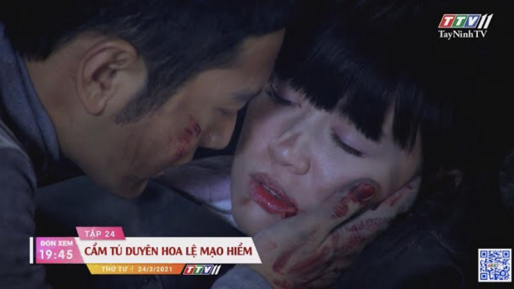 Cẩm Tú duyên hoa lệ mạo hiểm-Trailer tập 24 | PHIM CẨM TÚ DUYÊN HOA LỆ MẠO HIỂM | TayNinhTVE