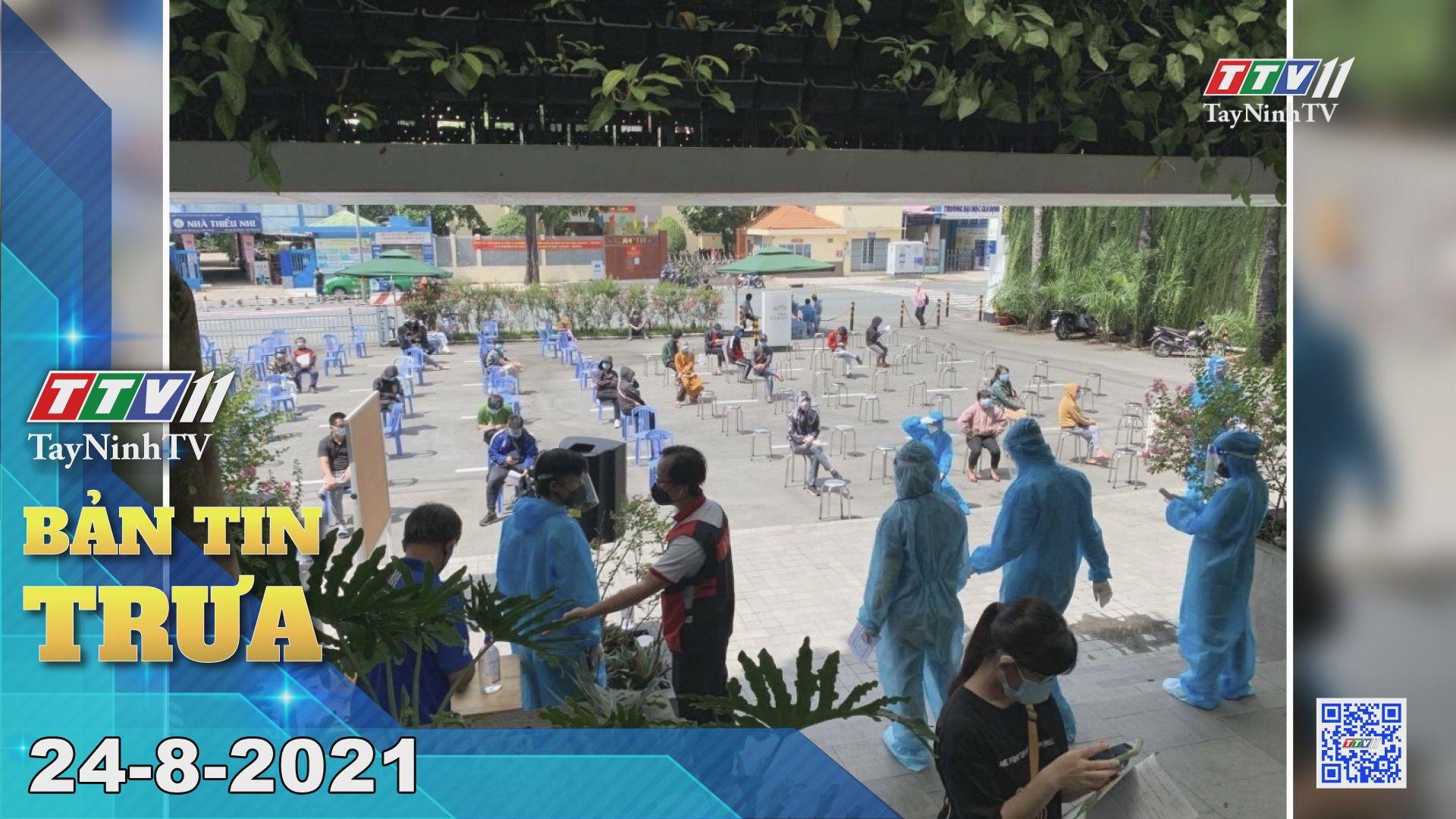 Bản tin trưa 24-8-2021 | Tin tức hôm nay | TayNinhTV