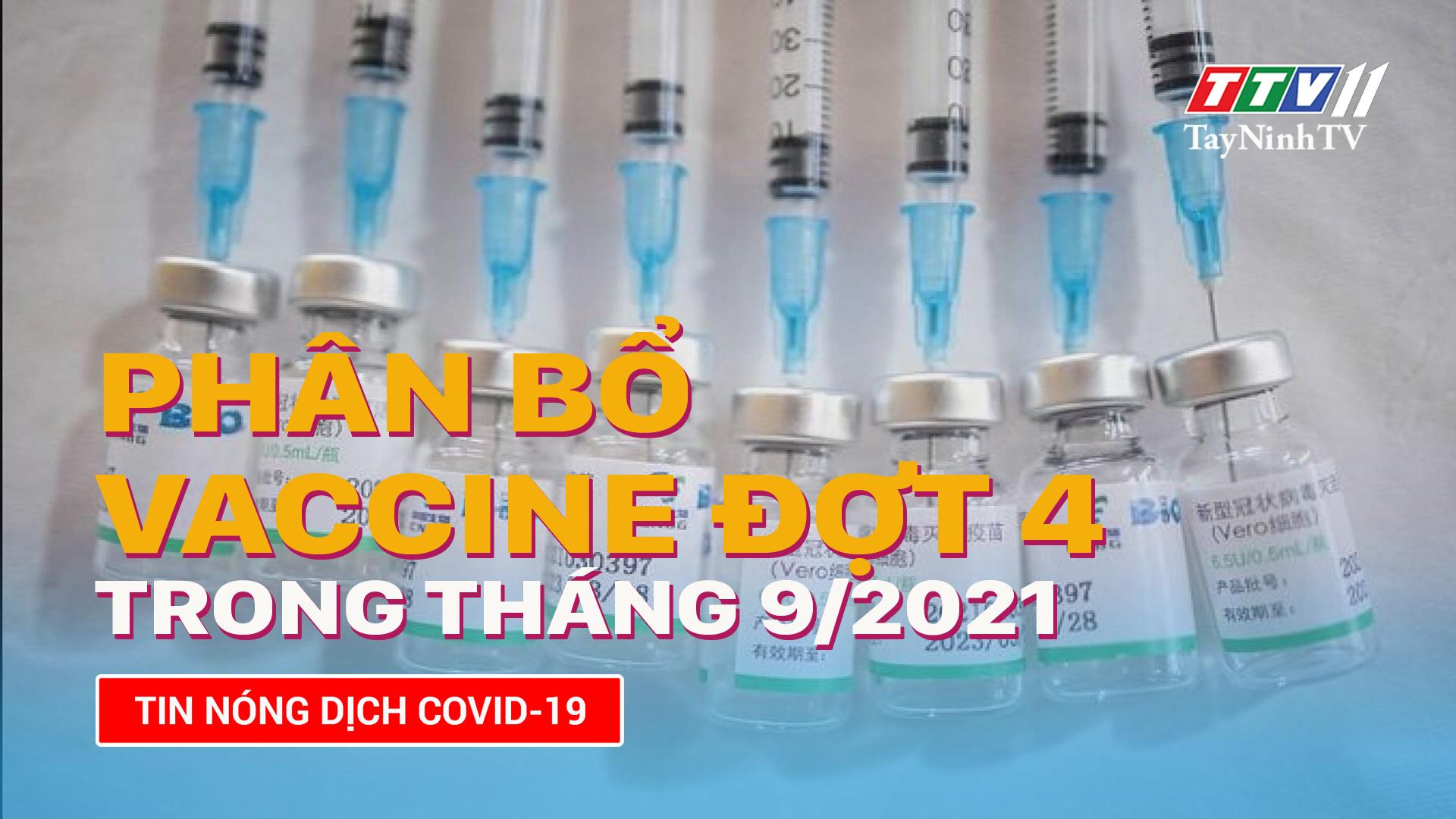 Tây Ninh phân bổ Vaccine phòng Covid-19 đợt 4 trong tháng 9/2021 | TayNinhTV
