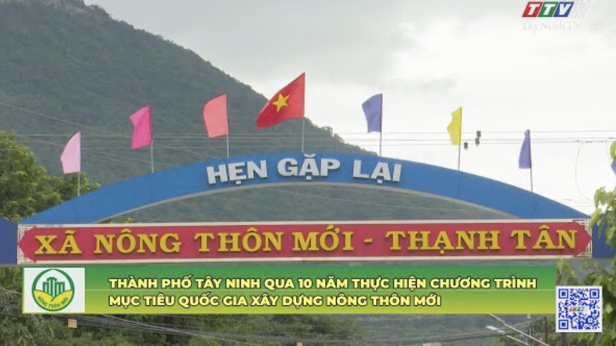 TP TÂY NINH QUA 10 NĂM THỰC HIỆN CHƯƠNG TRÌNH MỤC TIÊU QUỐC GIA XÂY DỰNG NÔNG THÔN MỚI | TayNinhTV