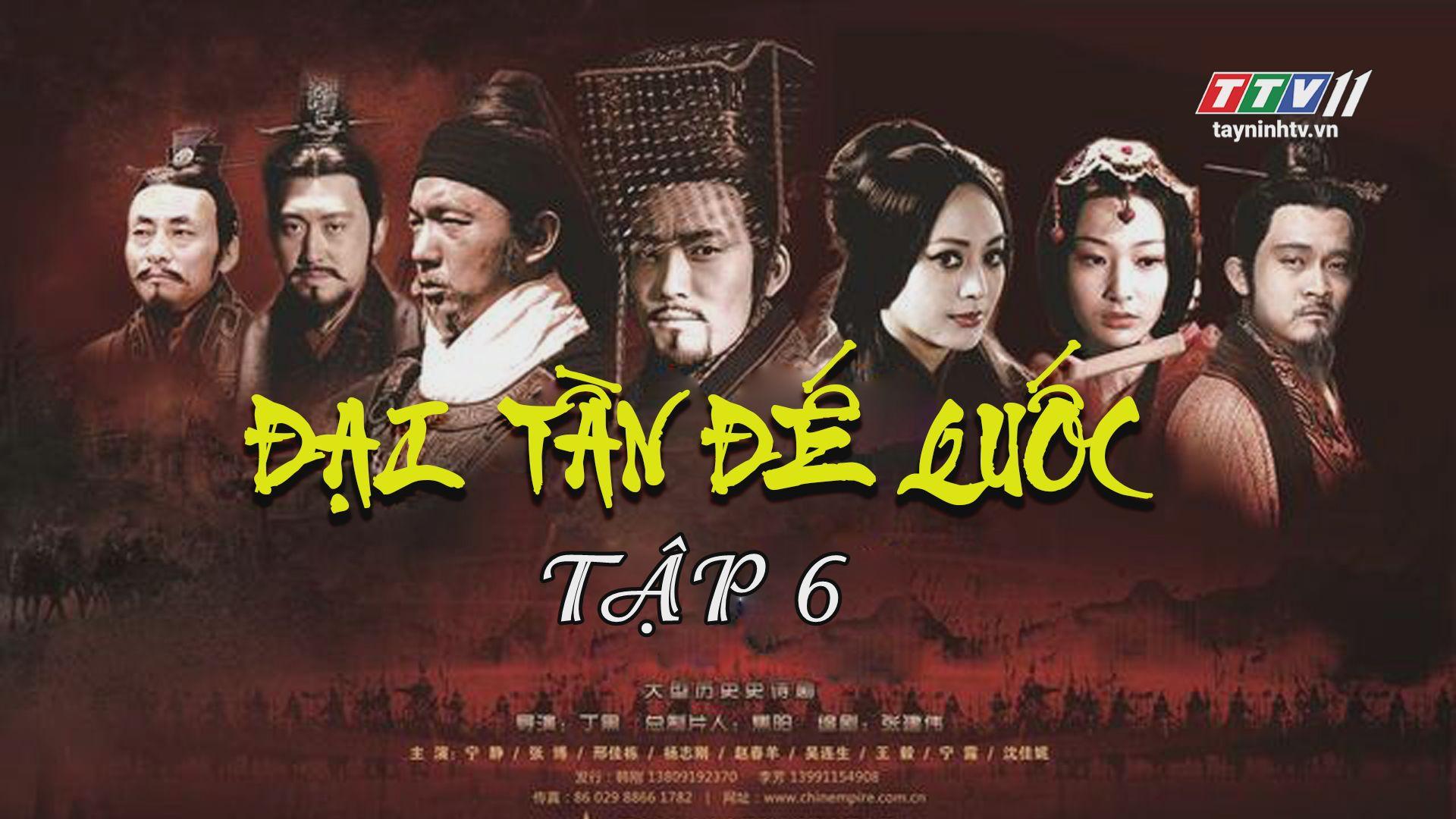 Tập 6 | ĐẠI TẦN ĐẾ QUỐC - Phần 3 | TayNinhTV