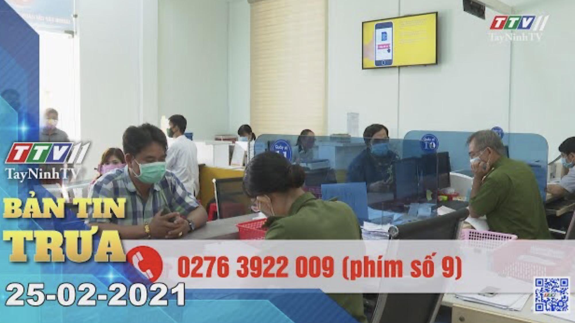 Bản tin trưa 25-02-2021 | Tin tức hôm nay | TayNinhTV