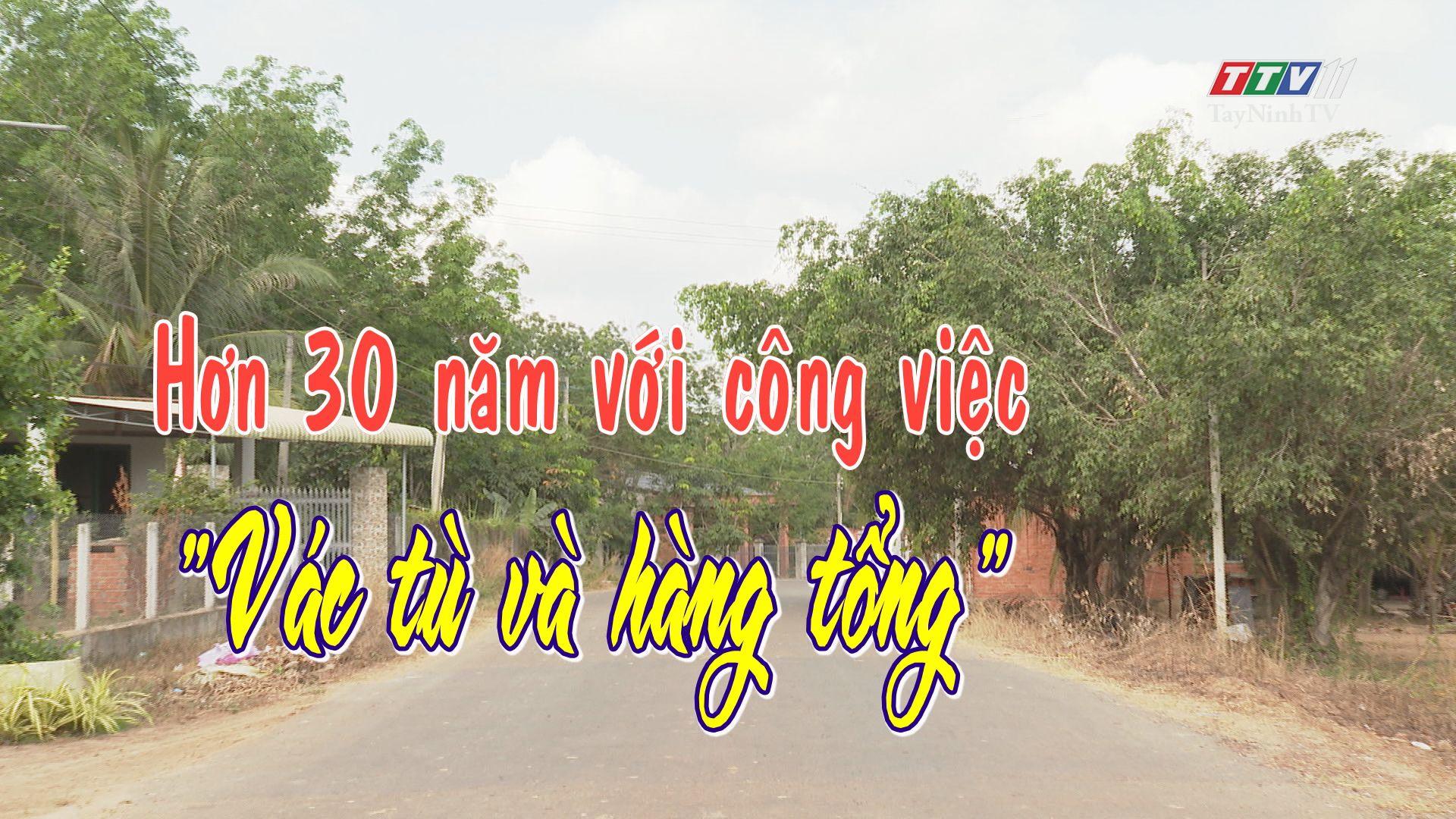 Hơn 30 năm với công việc vác tù và hàng tổng | HỌC TẬP VÀ LÀM THEO TƯ TƯỞNG HỒ CHÍ MINH | TayNinhTV