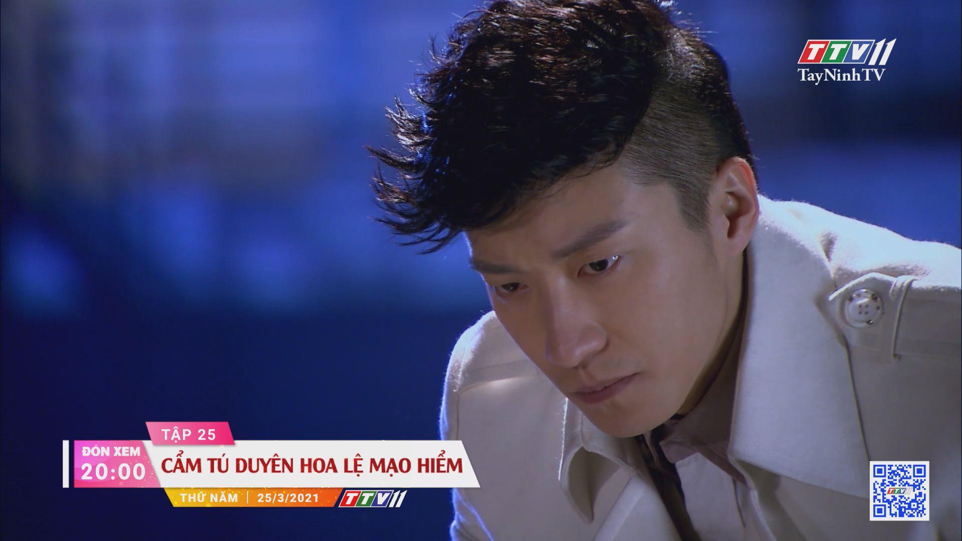 Cẩm Tú duyên hoa lệ mạo hiểm-Trailer tập 25 | PHIM CẨM TÚ DUYÊN HOA LỆ MẠO HIỂM | TayNinhTVE