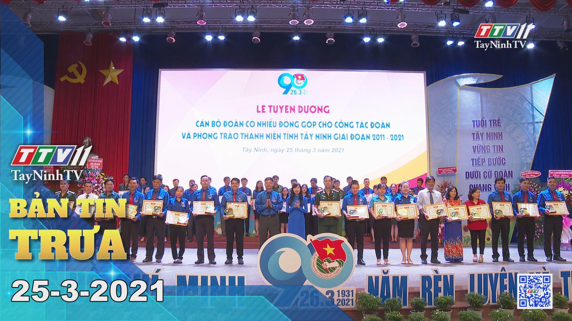 Bản tin trưa 25-3-2021 | Tin tức hôm nay | TayNinhTV