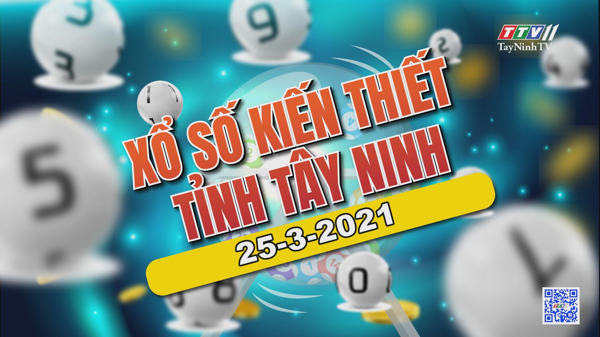 Trực tiếp Xổ số Tây Ninh ngày 25-3-2021 | TayNinhTVE