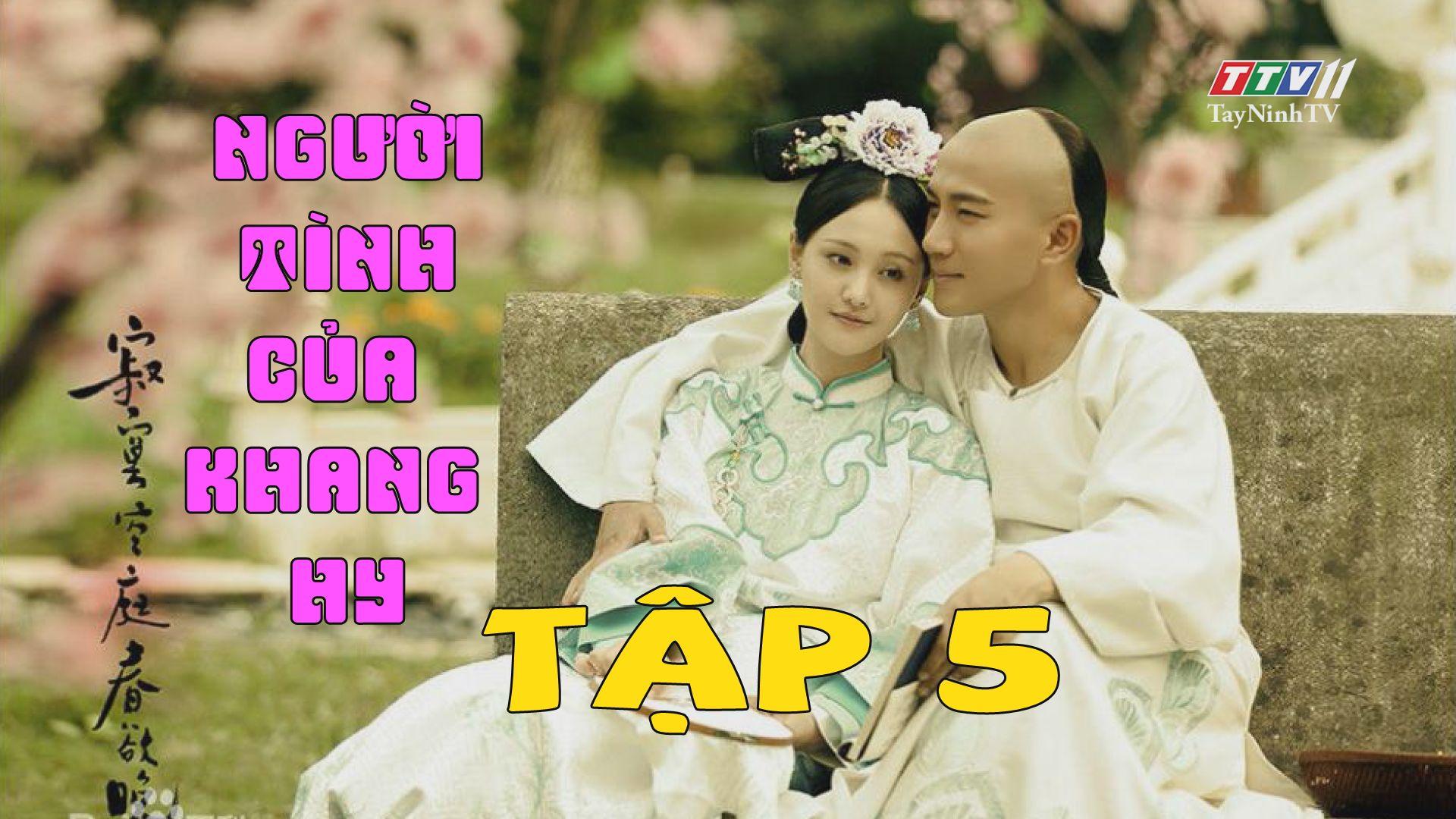 Người tình của Khang Hy -TẬP 5 lồng tiếng FULL HD | TayNinhTV