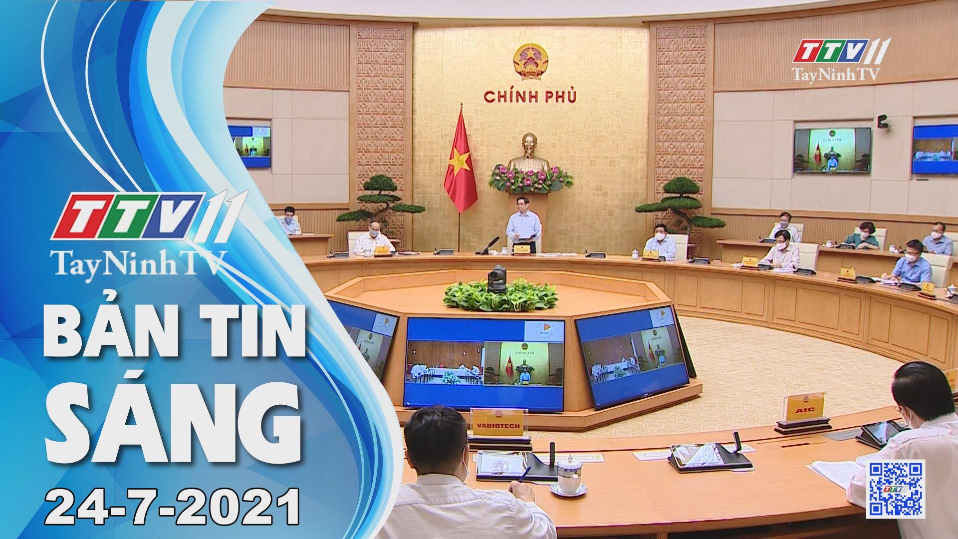 Bản tin sáng 24-7-2021 | Tin tức hôm nay | TayNinhTV