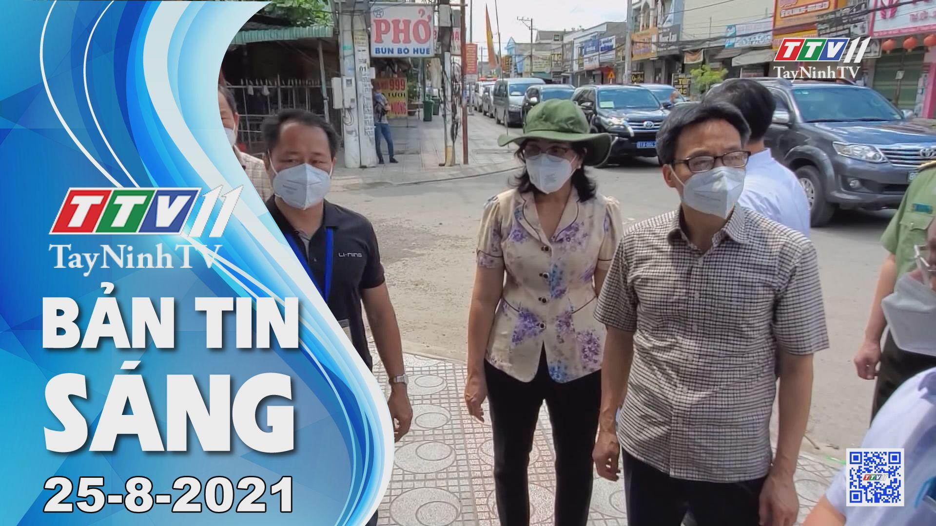 Bản tin sáng 25-8-2021 | Tin tức hôm nay | TayNinhTV