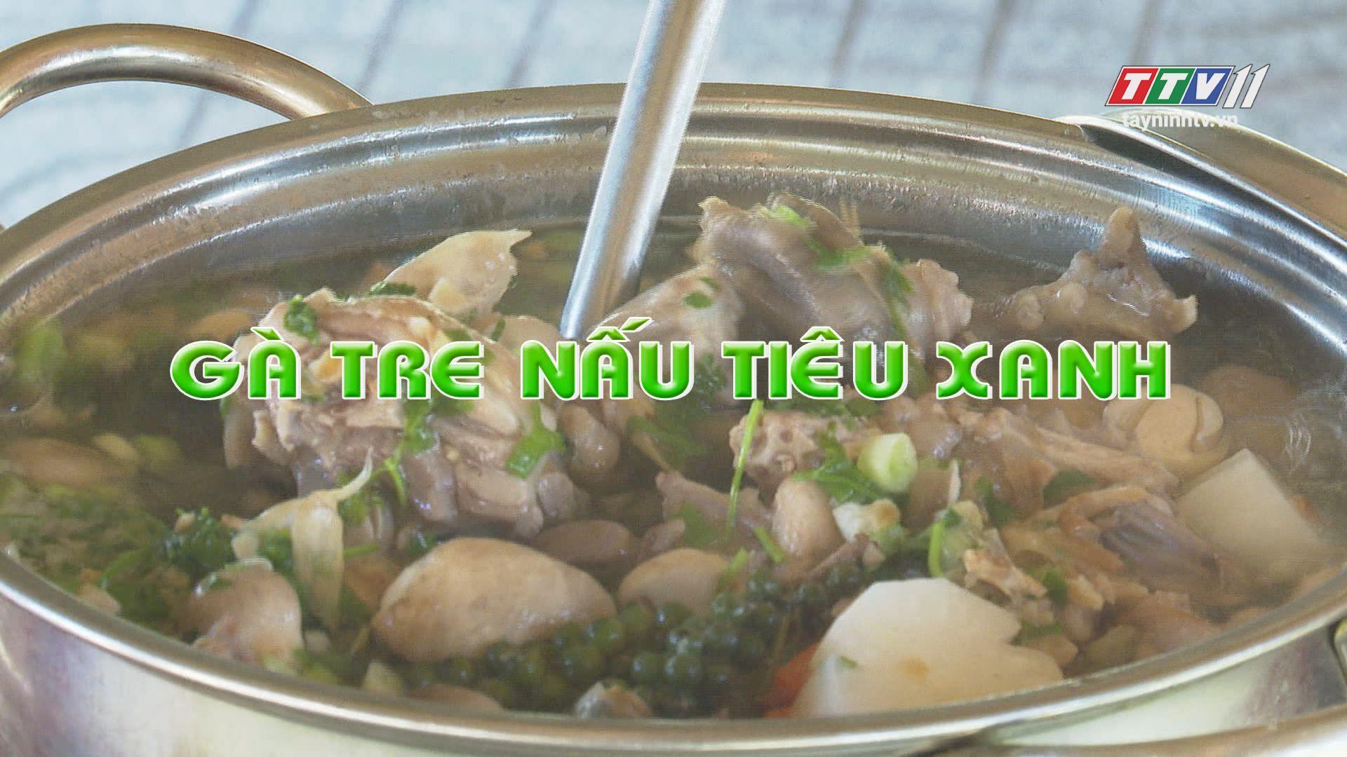 Gà tre nấu tiêu xanh | MÓN NGON MỖI TUẦN | TayNinhTV