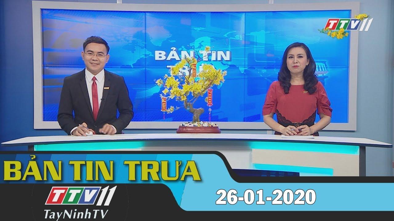 Bản tin trưa 26-01-2020 | Tin tức hôm nay | TayNinhTV