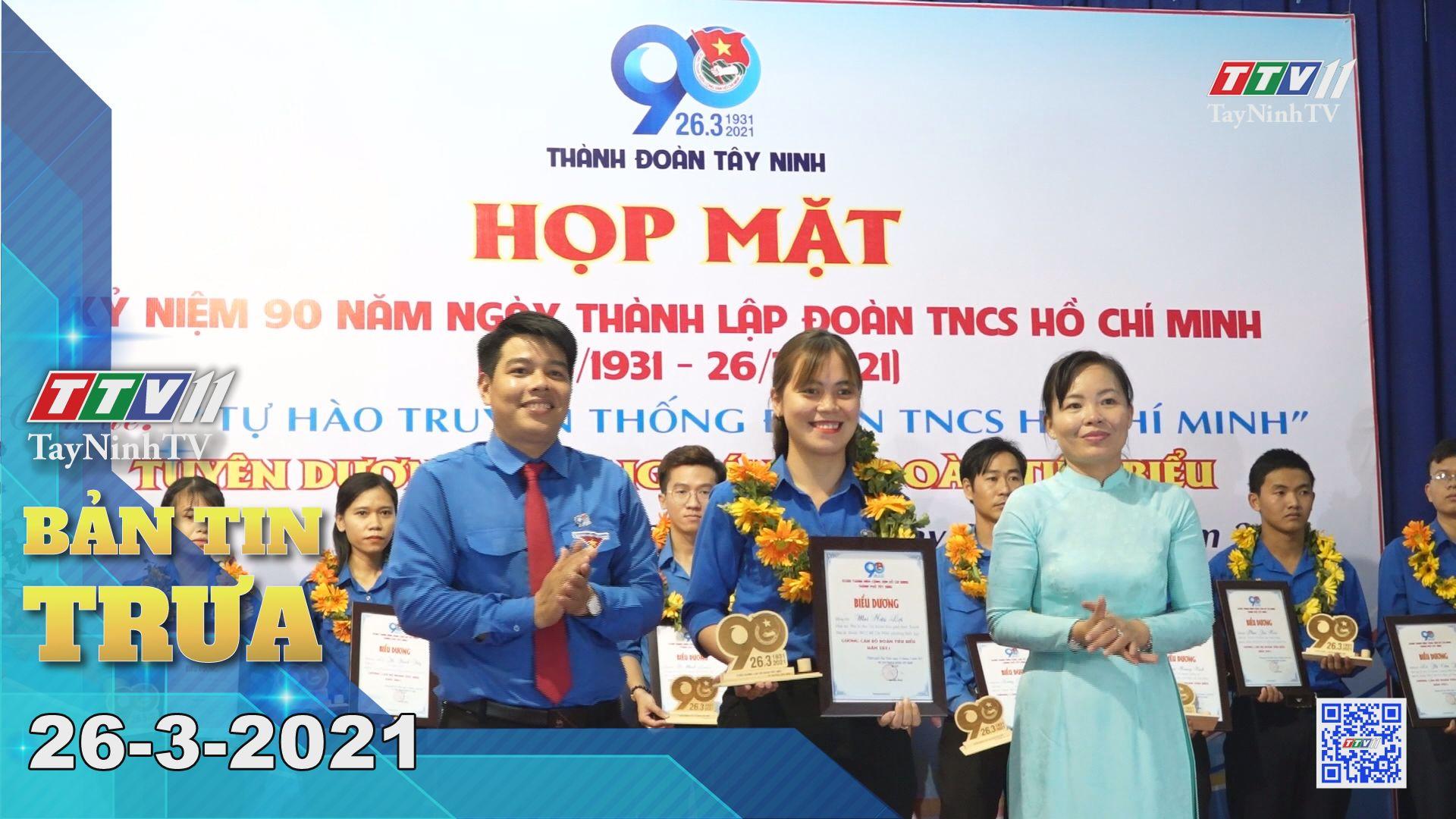 Bản tin trưa 26-3-2021 | Tin tức hôm nay | TayNinhTV