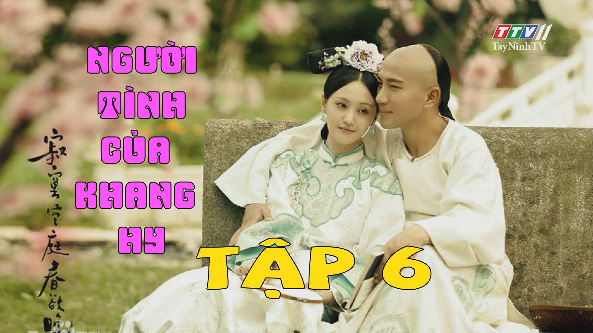 Người tình của Khang Hy -TẬP 6 lồng tiếng FULL HD | TayNinhTV