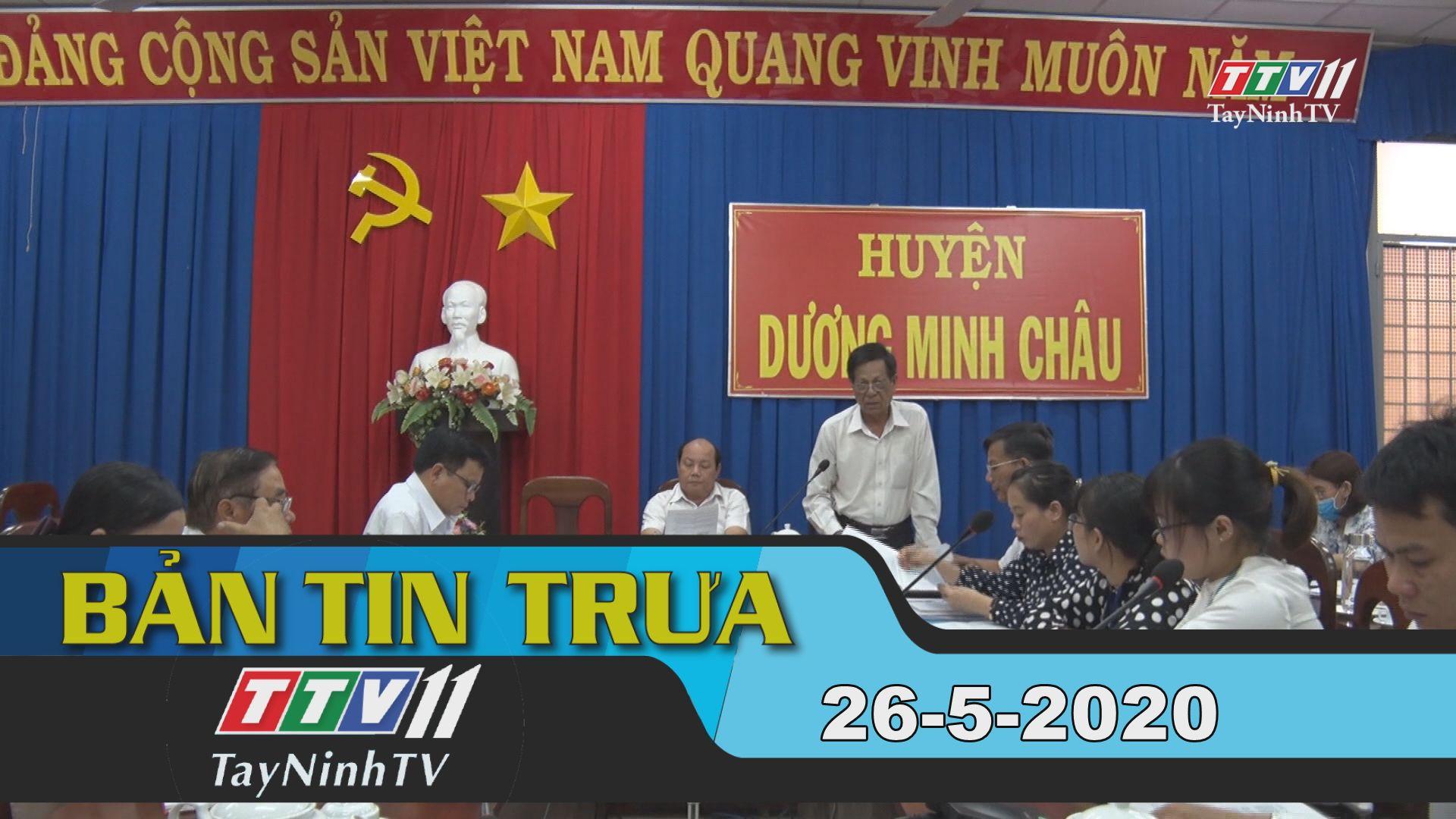 Bản tin trưa 26-5-2020   Tin tức hôm nay   TayNinhTV