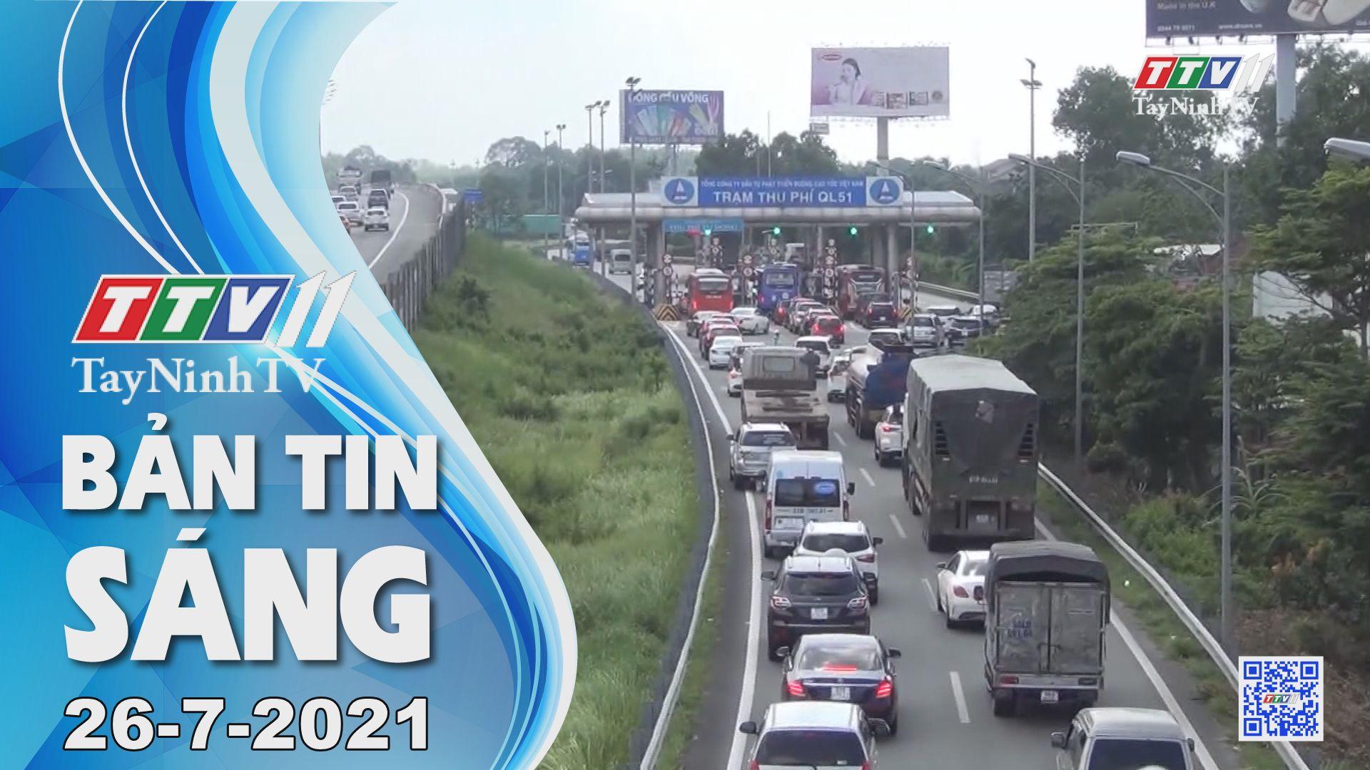 Bản tin sáng 26-7-2021 | Tin tức hôm nay | TayNinhTV