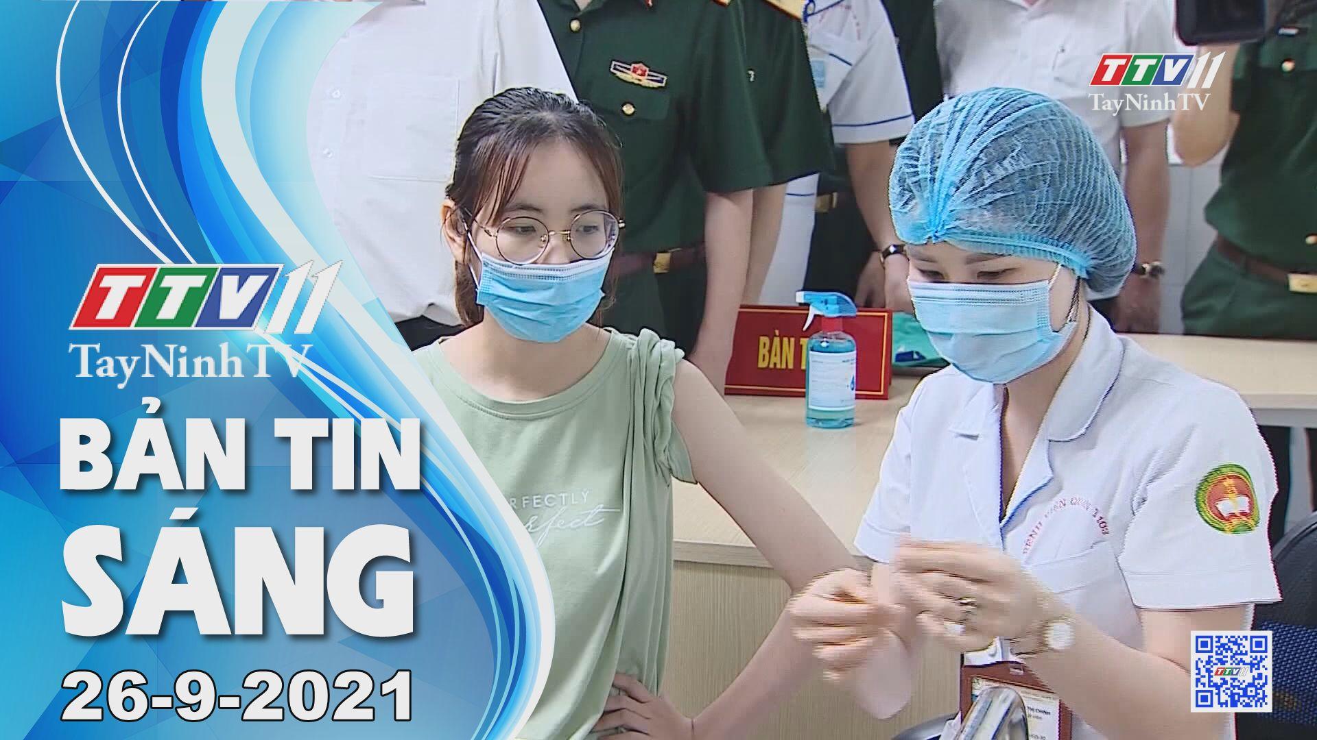 Bản tin sáng 26/9/2021 | Tin tức hôm nay | TayNinhTV