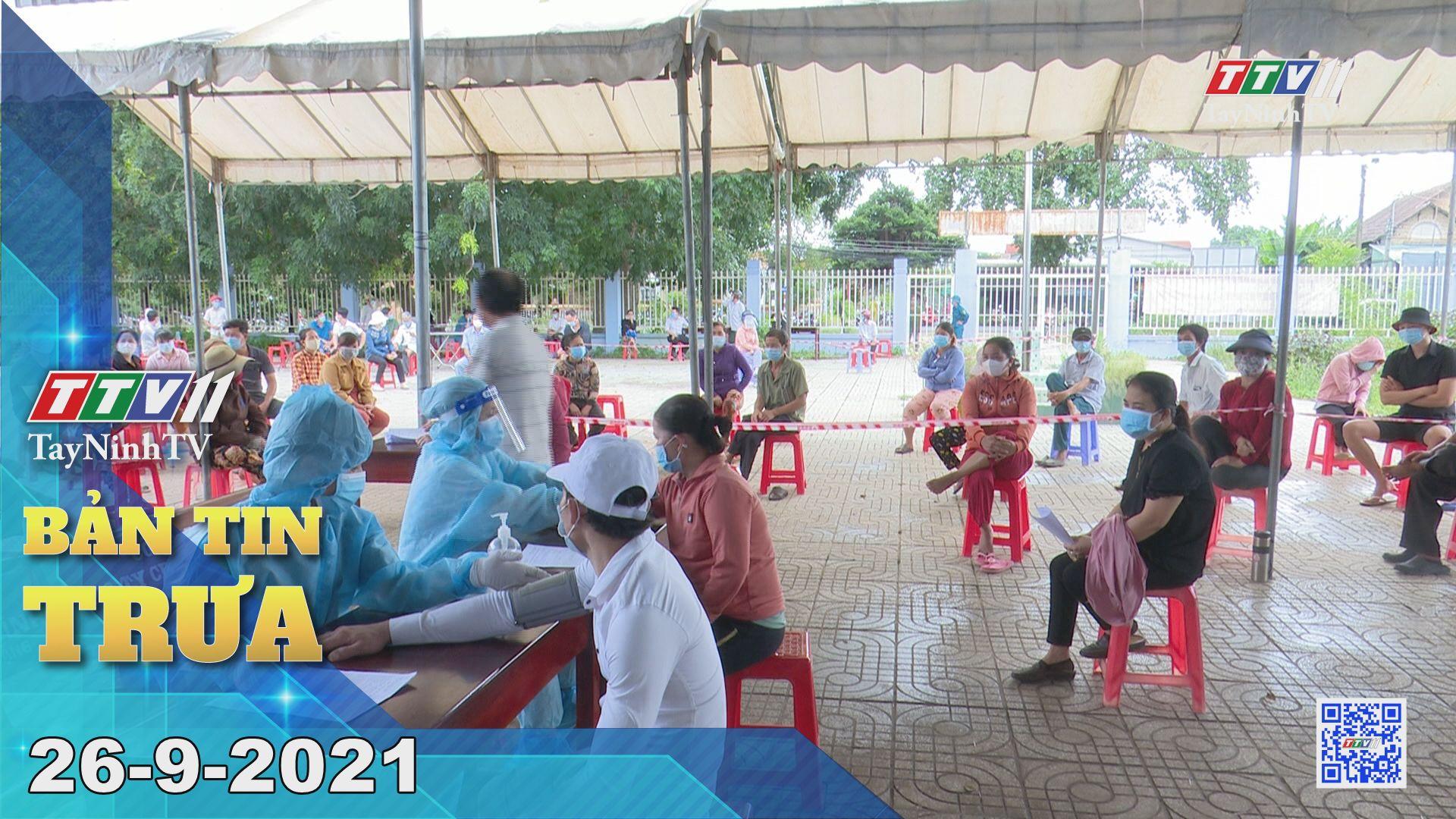 Bản tin trưa 26/9/2021 | Tin tức hôm nay | TayNinhTV
