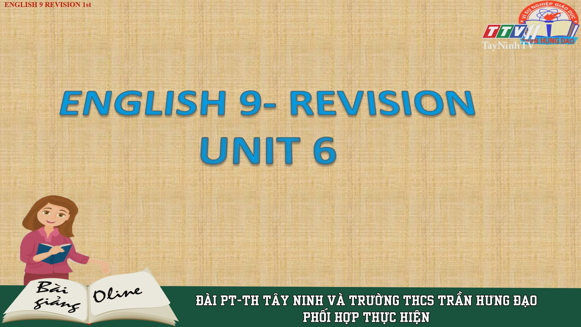 Unit 6 - Revision - ENGLISH 9 | ÔN TẬP TẠI NHÀ | TayNinhTV