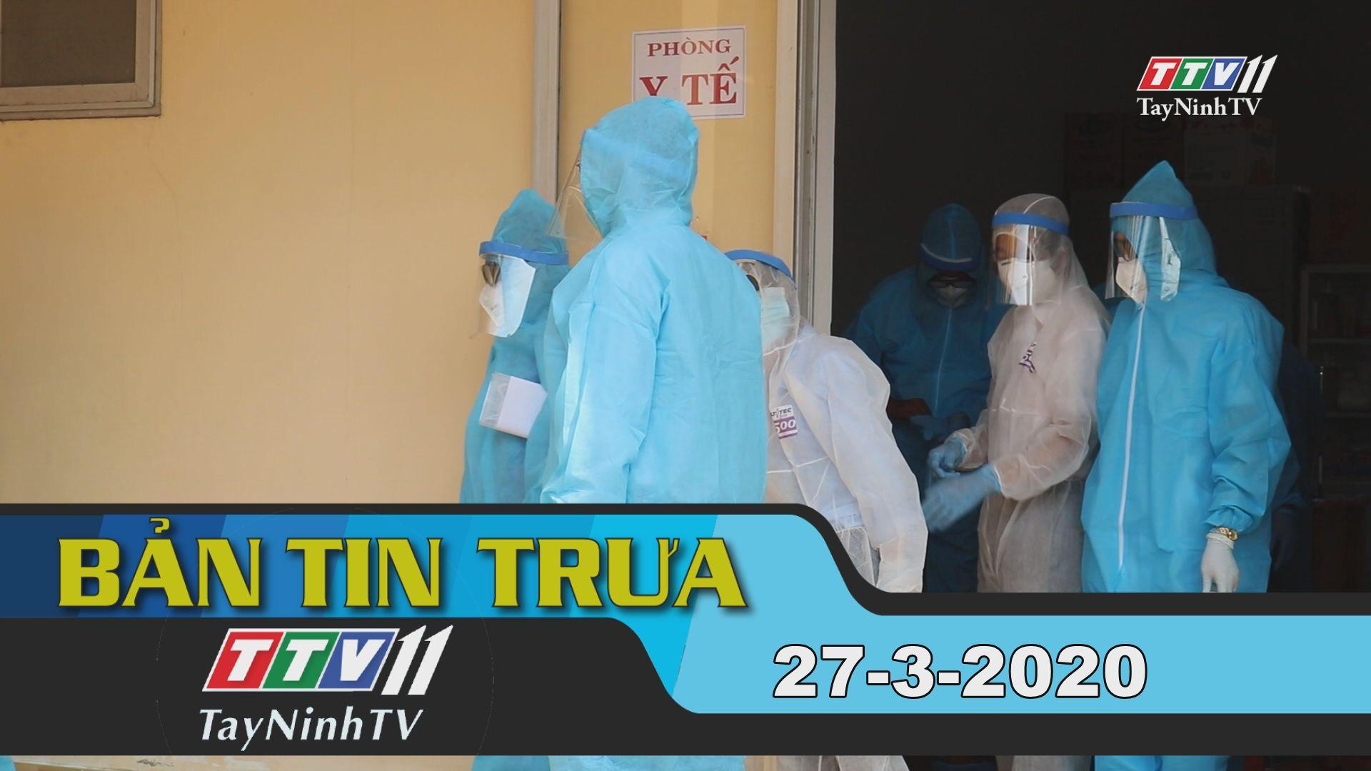 Bản tin trưa 27-3-2020 | Tin tức hôm nay | TayNinhTV
