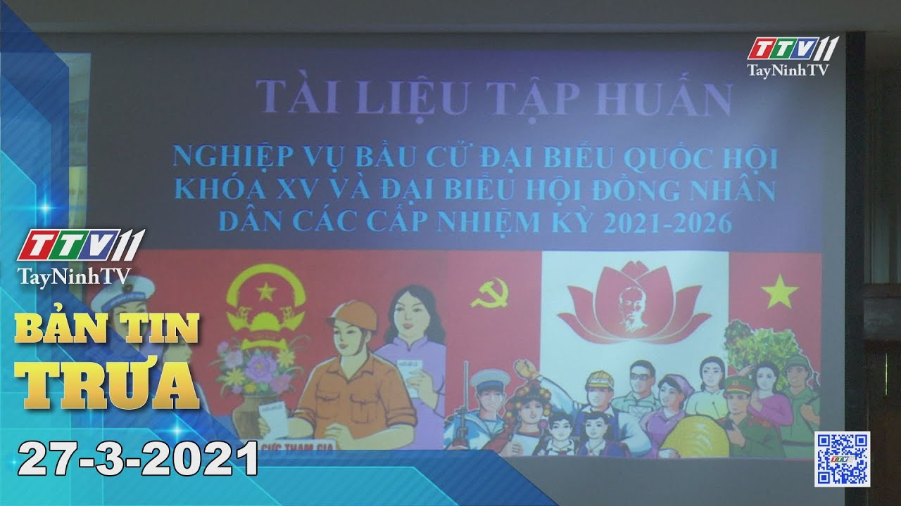 Bản tin trưa 27-3-2021 | Tin tức hôm nay | TayNinhTV