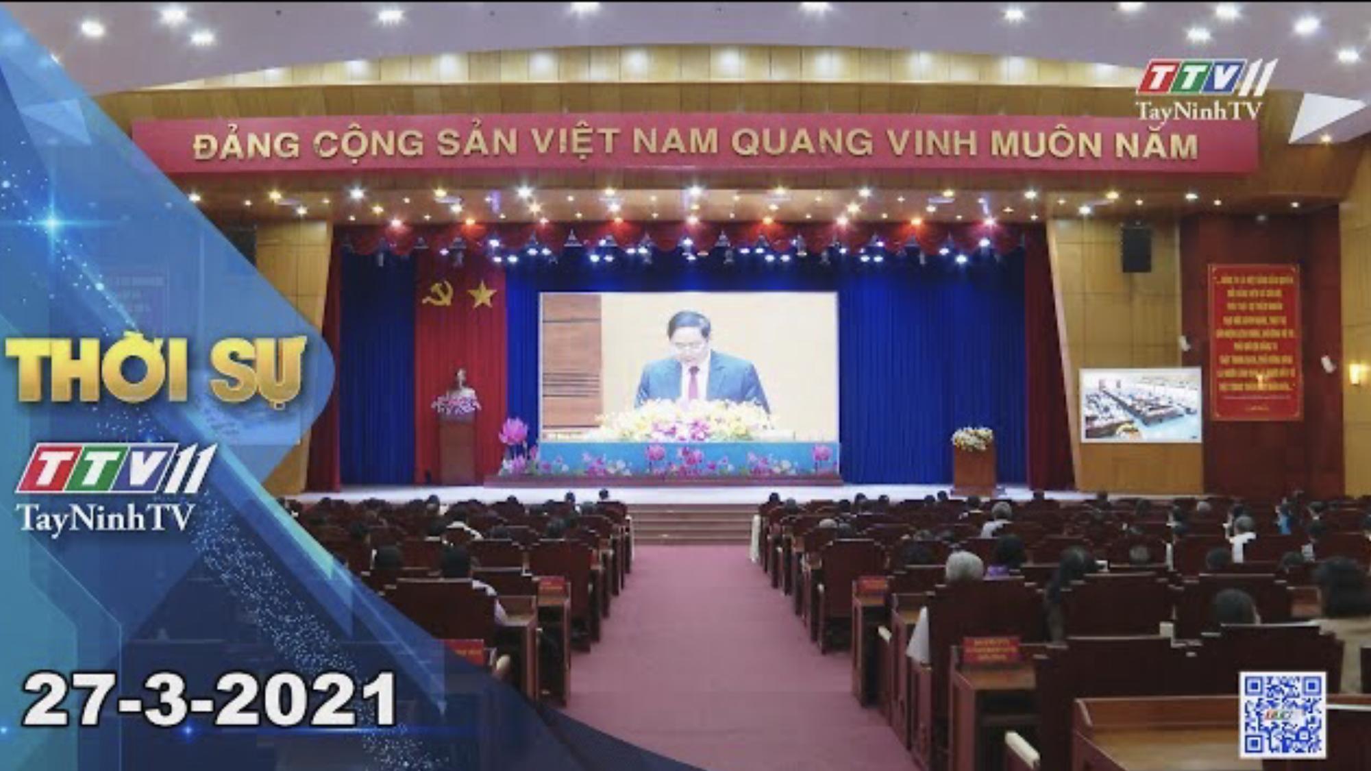 Thời sự Tây Ninh 27-3-2021 | Tin tức hôm nay | TayNinhTV