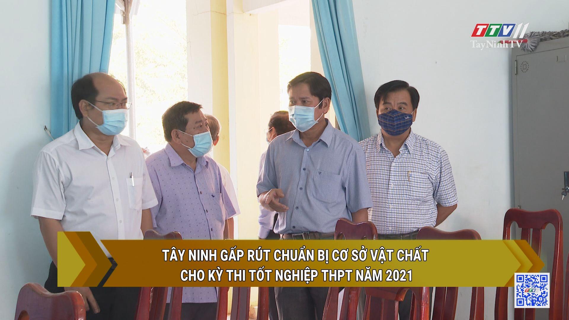 Tây Ninh gấp rút chuẩn bị cơ sở vật chất cho kỳ thi tốt nghiệp THPT năm 2021 | GIÁO DỤC VÀ ĐÀO TẠO | TayNinhTV