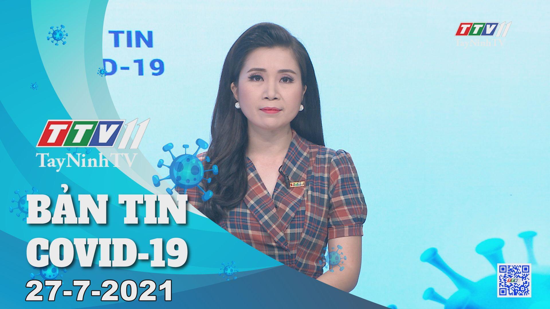 Bản tin Covid-19 | Tin tức hôm nay 27-7-2021 | TâyNinhTV