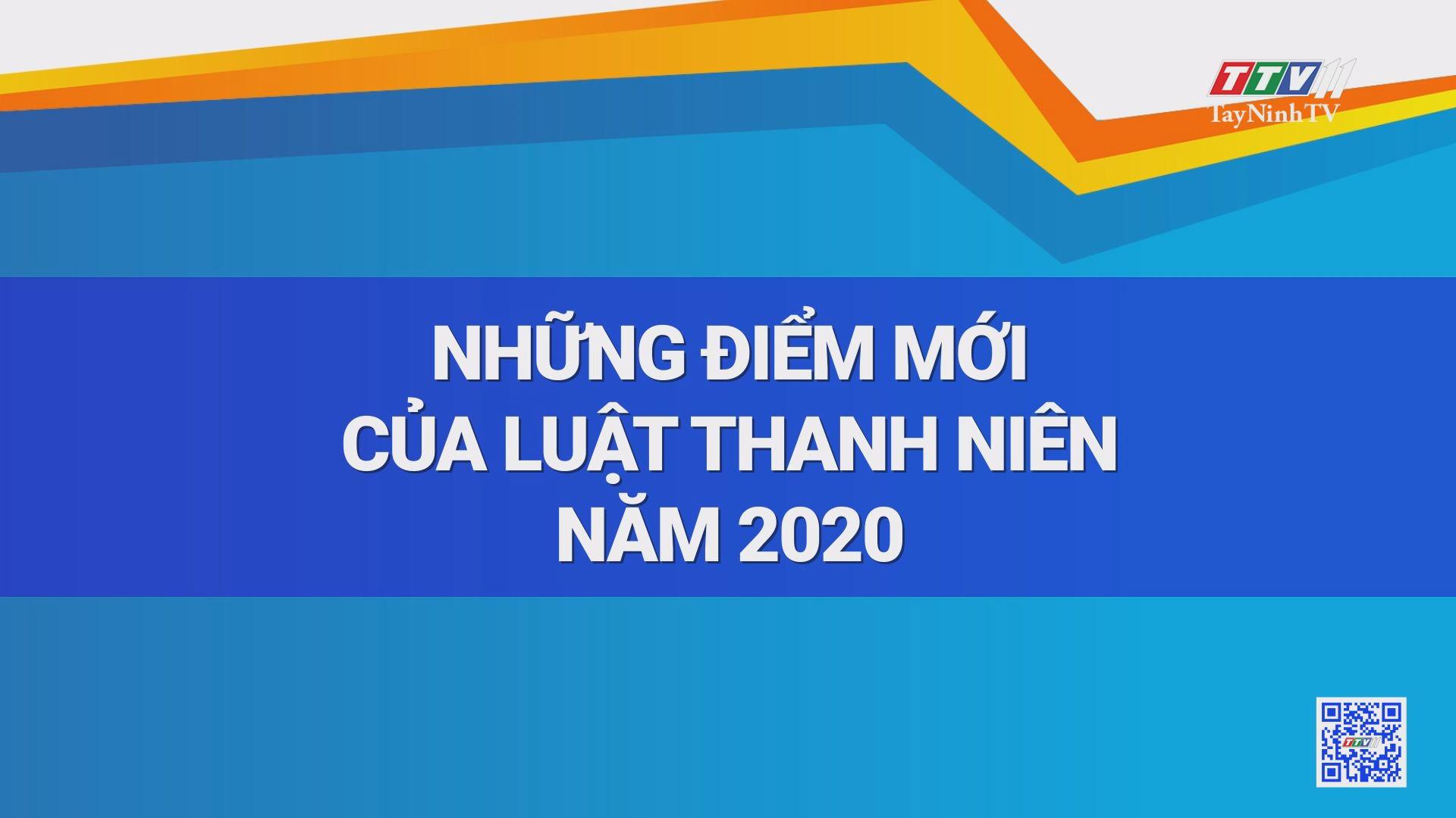 Những điểm mới của Luật Thanh niên năm 2020 | THANH NIÊN | TayNinhTV