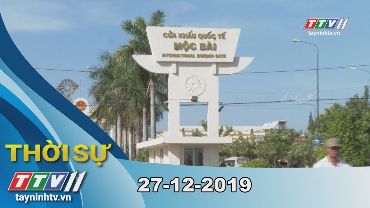Thời sự Tây Ninh 27-12-2019 | Tin tức hôm nay | TayNinhTV