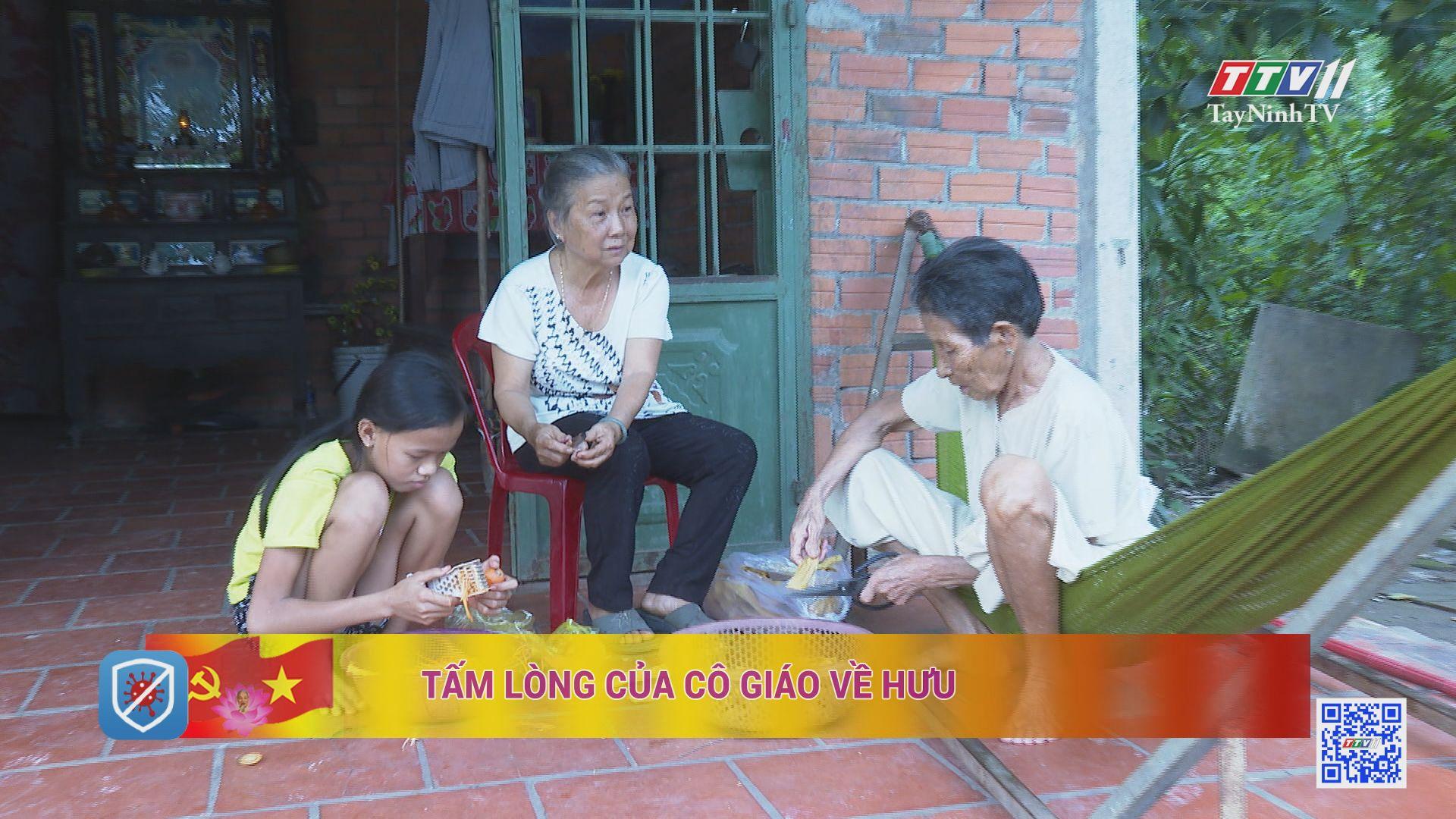 Tấm lòng cô giáo về hưu | HỌC TẬP VÀ LÀM THEO TƯ TƯỞNG, ĐẠO ĐỨC, PHONG CÁCH HỒ CHÍ MINH | TayNinhTV
