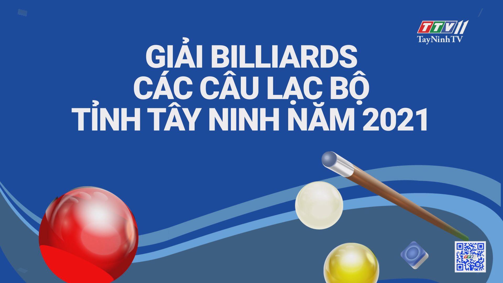 Giải Billiards các câu lạc bộ tỉnh Tây Ninh năm 2021 | BẢN TIN THỂ THAO | TayNinhTVE