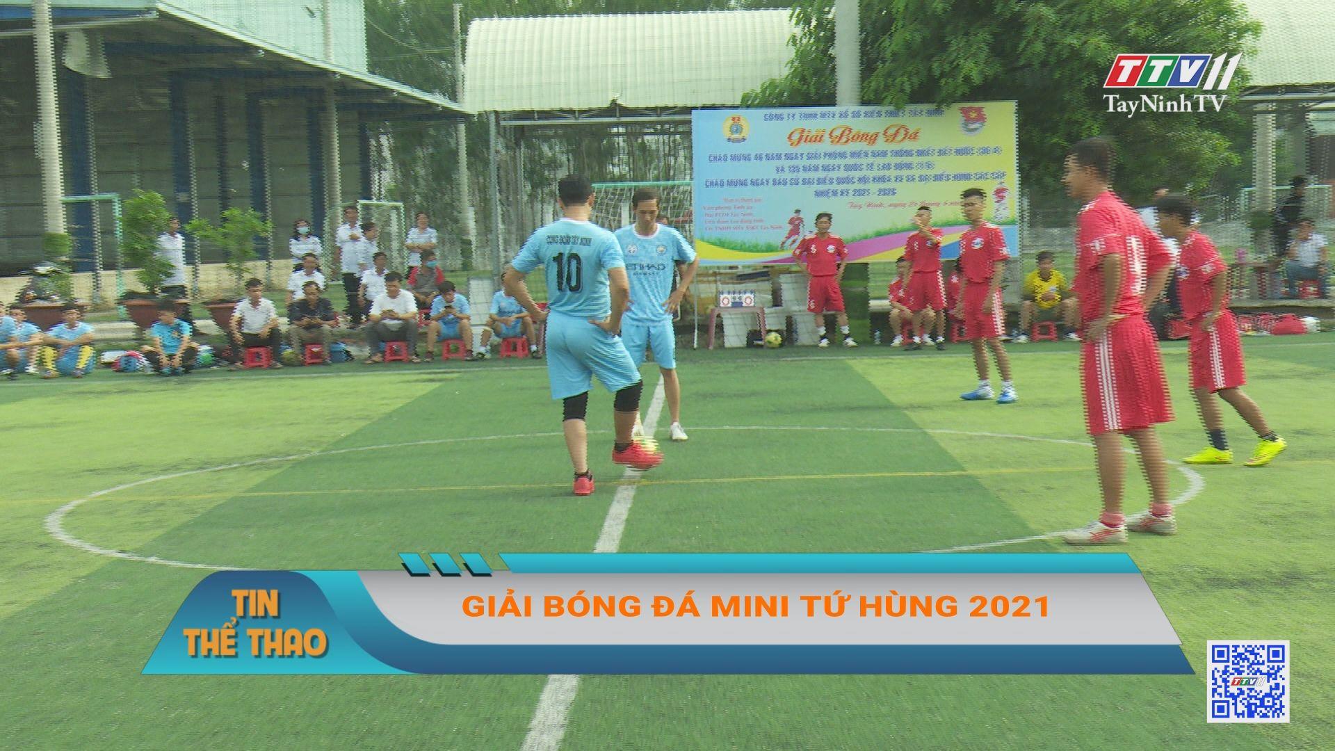 Cty TNHH MTV Xổ Số Kiến thiết Tây Ninh tổ chức giải bóng đá tứ hùng 2021   BẢN TIN THỂ THAO   TayNinhTVE