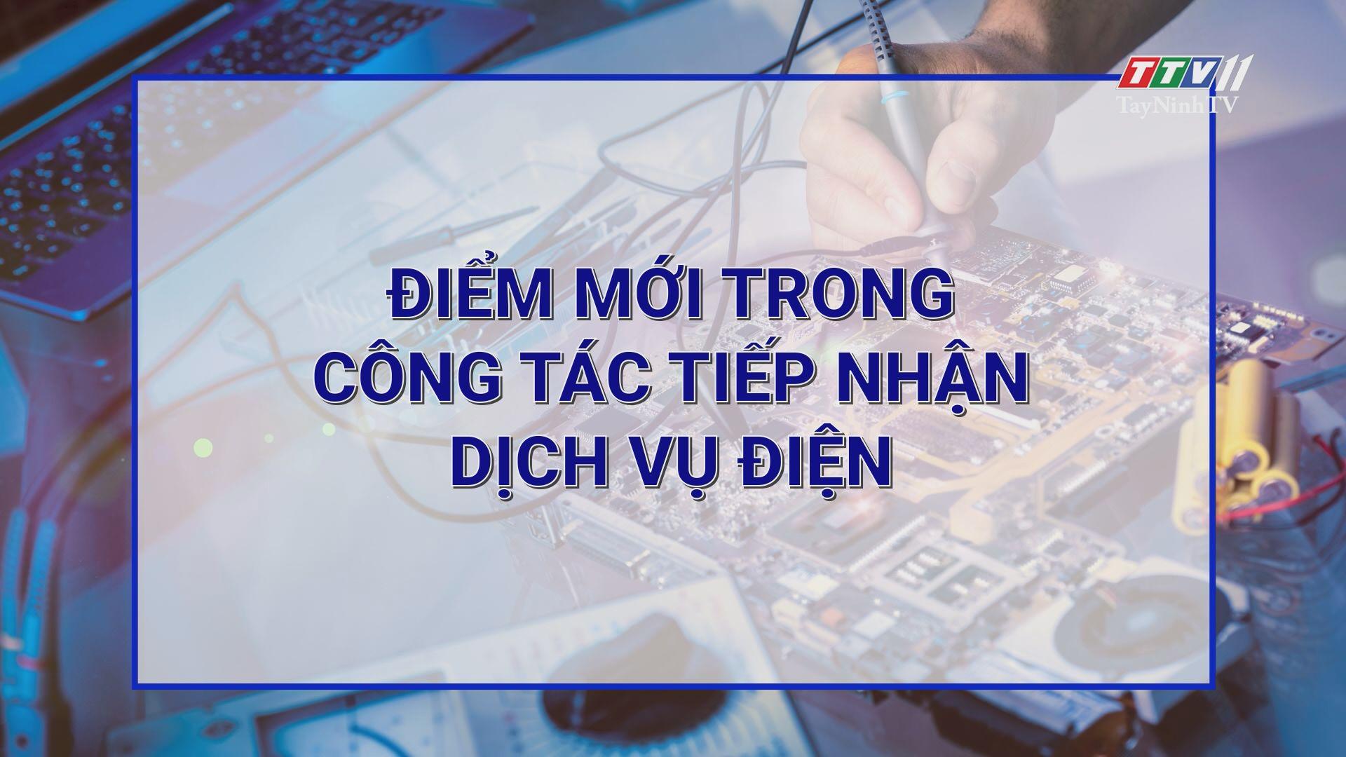 Điểm mới trong công tác tiếp nhận dịch vụ điện   ĐIỆN VÀ CUỘC SỐNG   TayNinhTV