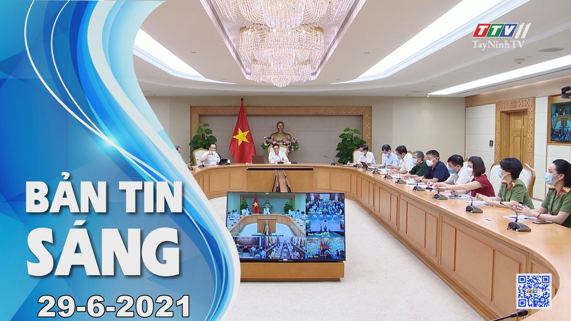 Bản tin sáng 29-6-2021 | Tin tức hôm nay | TayNinhTV