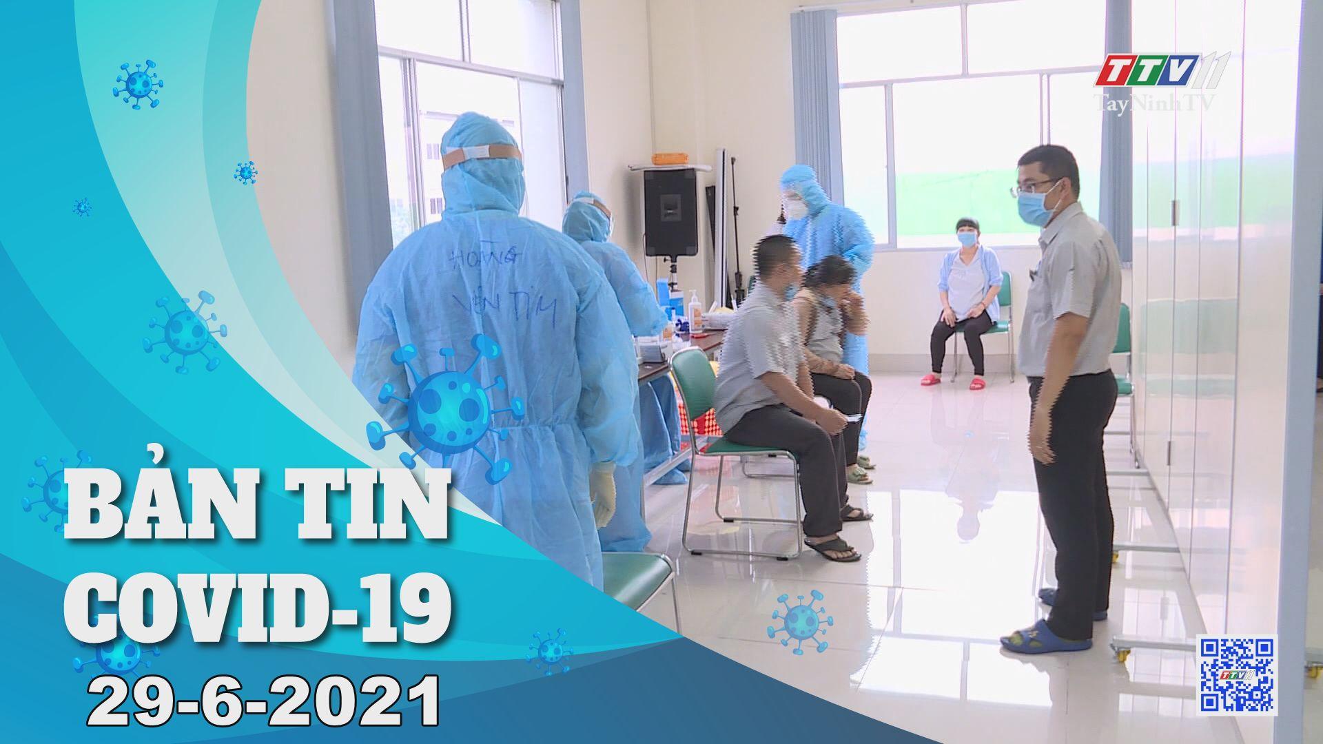 Bản tin Covid-19   Tin tức hôm nay 29-6-2021   TâyNinhTV