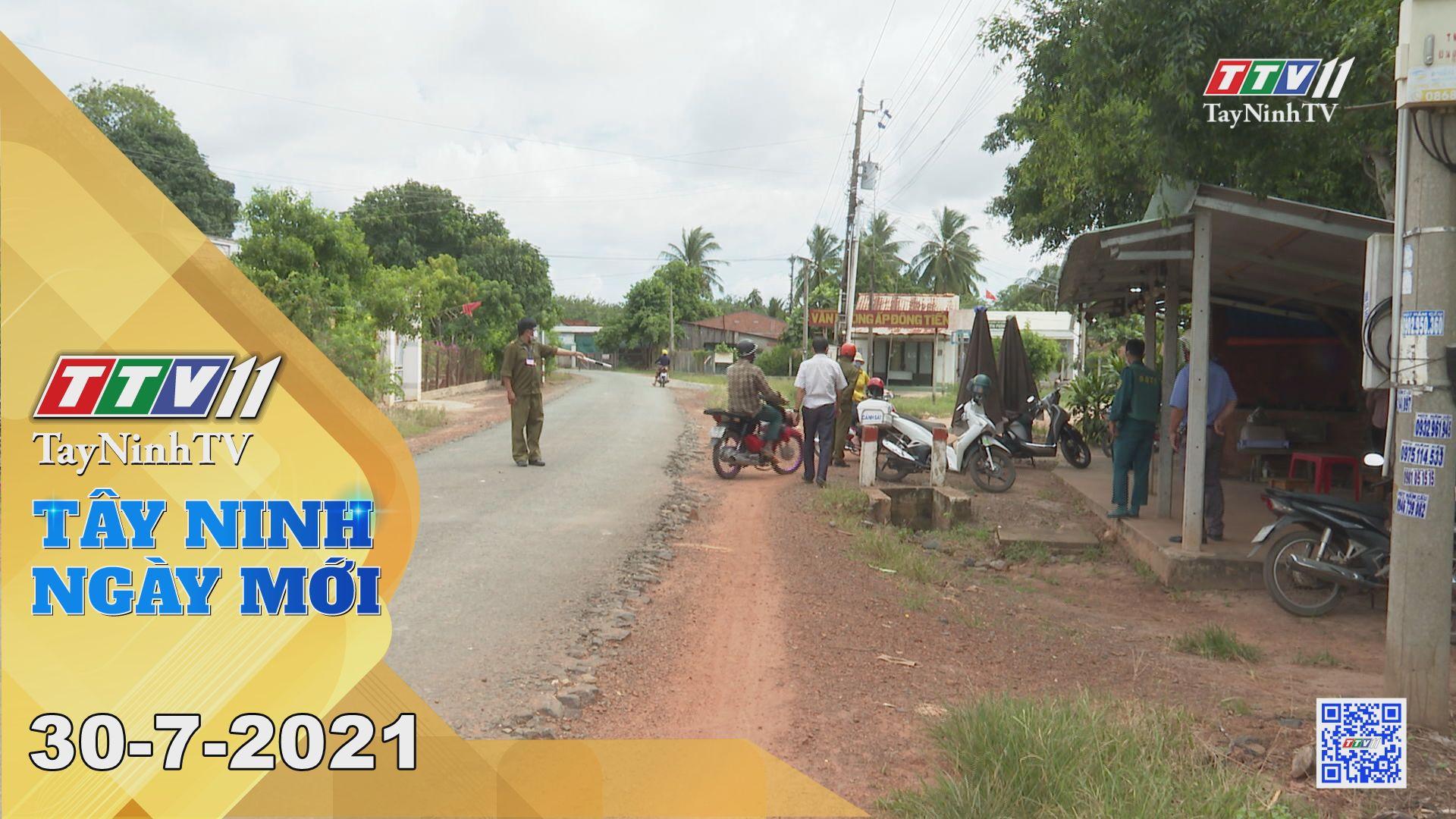 Tây Ninh Ngày Mới 30-7-2021 | Tin tức hôm nay | TayNinhTV