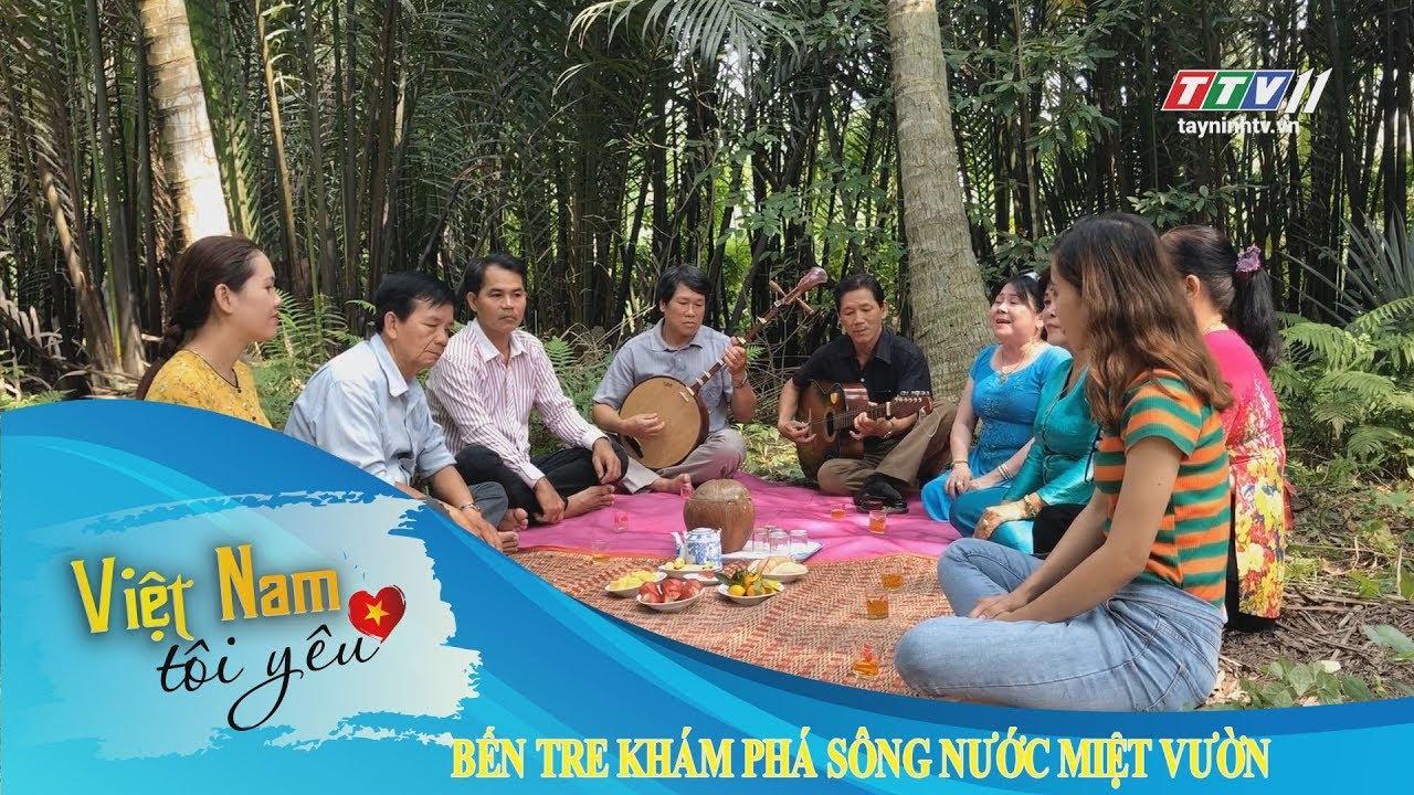TayNinhTV |VIỆT NAM TÔI YÊU | BẾN TRE KHÁM PHÁ SÔNG NƯỚC MIỆT VƯỜN