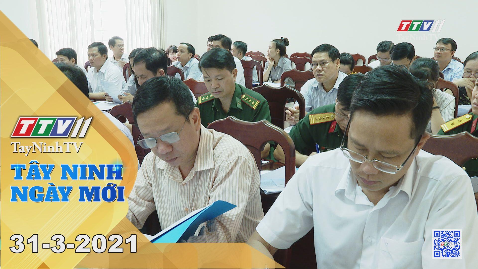 Tây Ninh Ngày Mới 31-3-2021 | Tin tức hôm nay | TayNinhTV