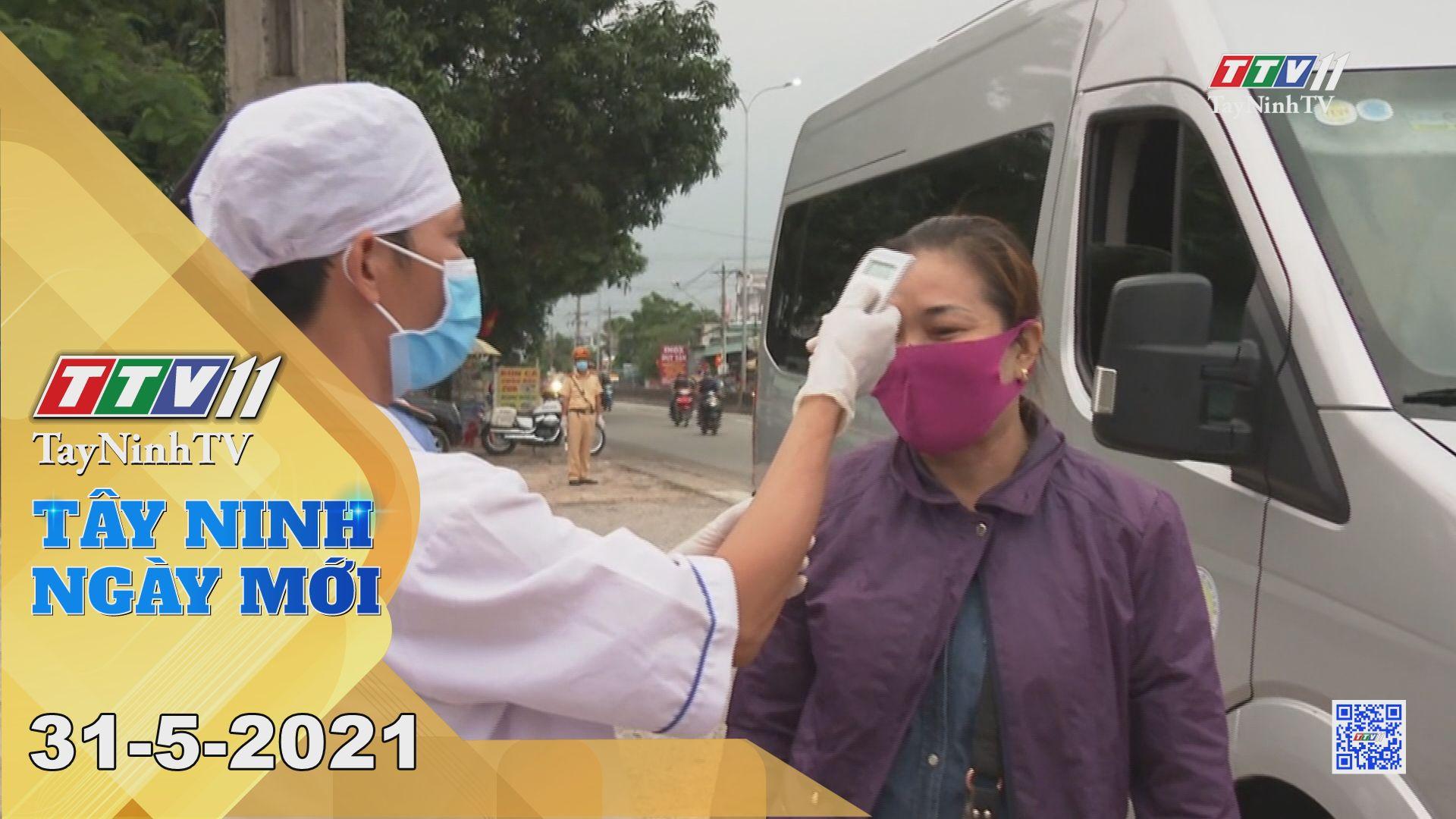 Tây Ninh Ngày Mới 31-5-2021 | Tin tức hôm nay | TayNinhTV
