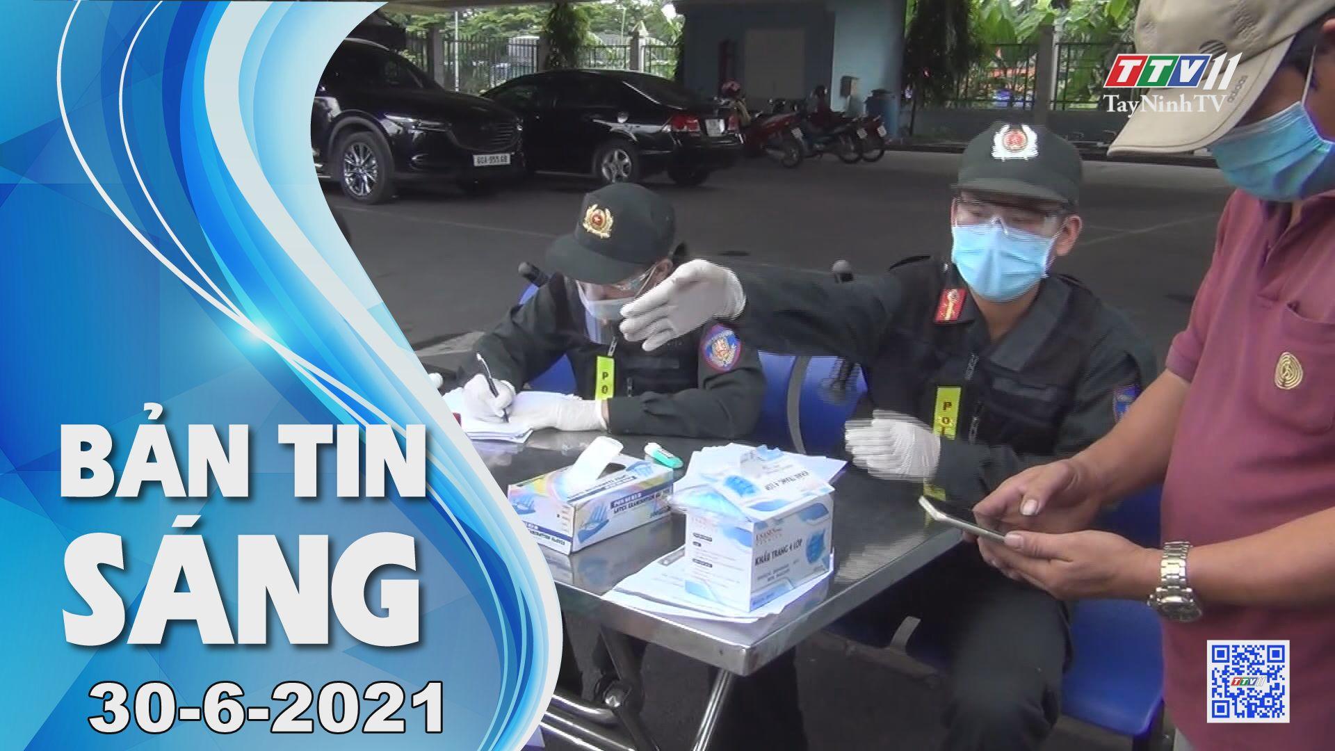 Bản tin sáng 30-6-2021   Tin tức hôm nay   TayNinhTV
