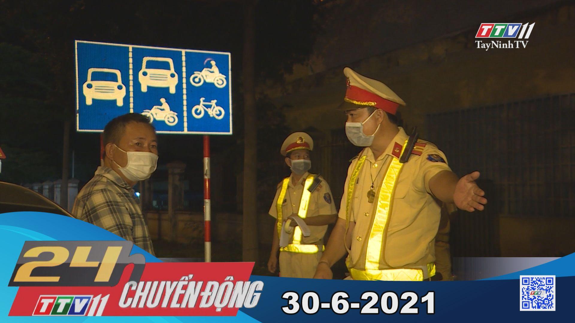 24h Chuyển động 30-6-2021   Tin tức hôm nay   TayNinhTV