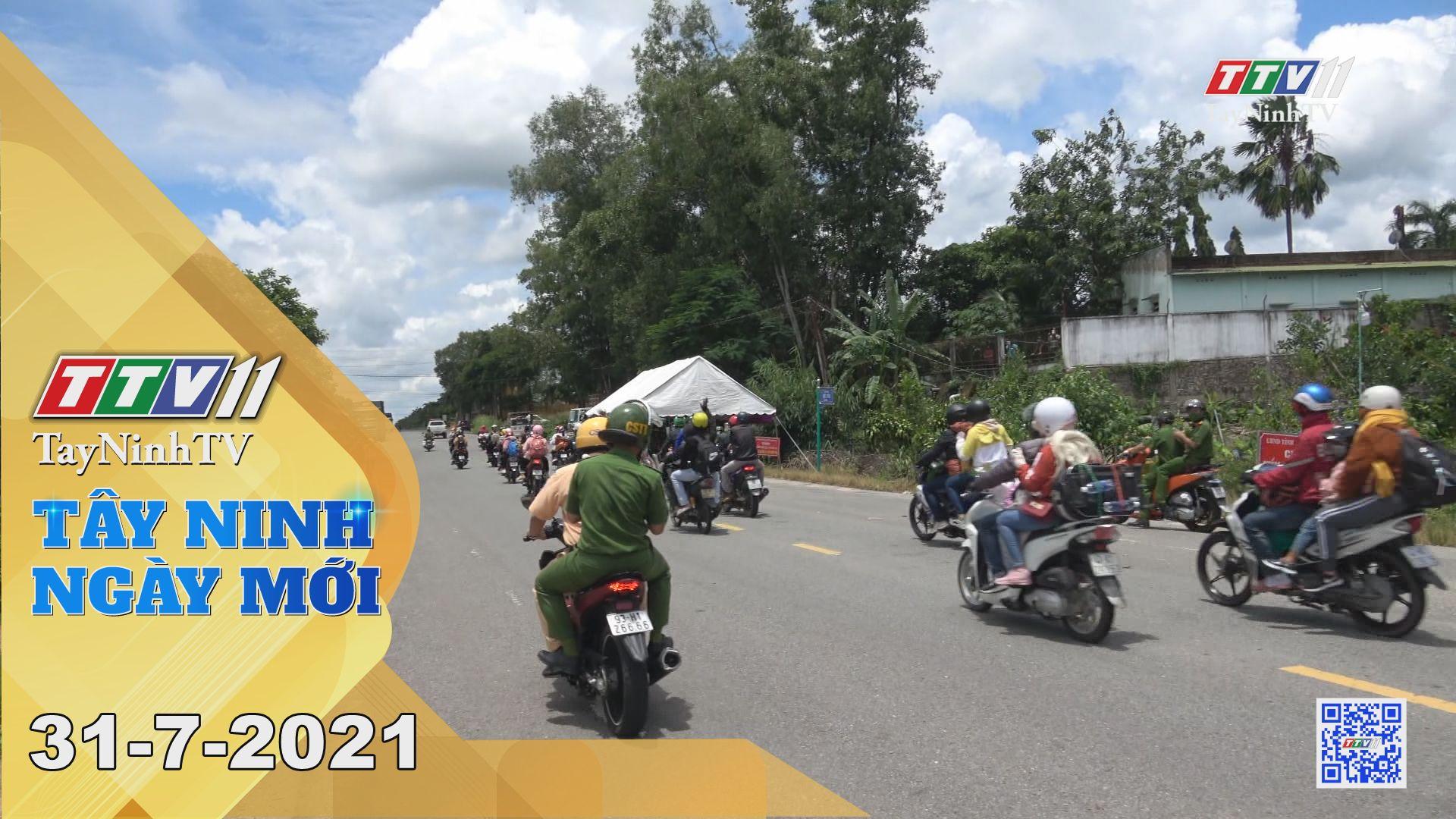 Tây Ninh Ngày Mới 31-7-2021   Tin tức hôm nay   TayNinhTV