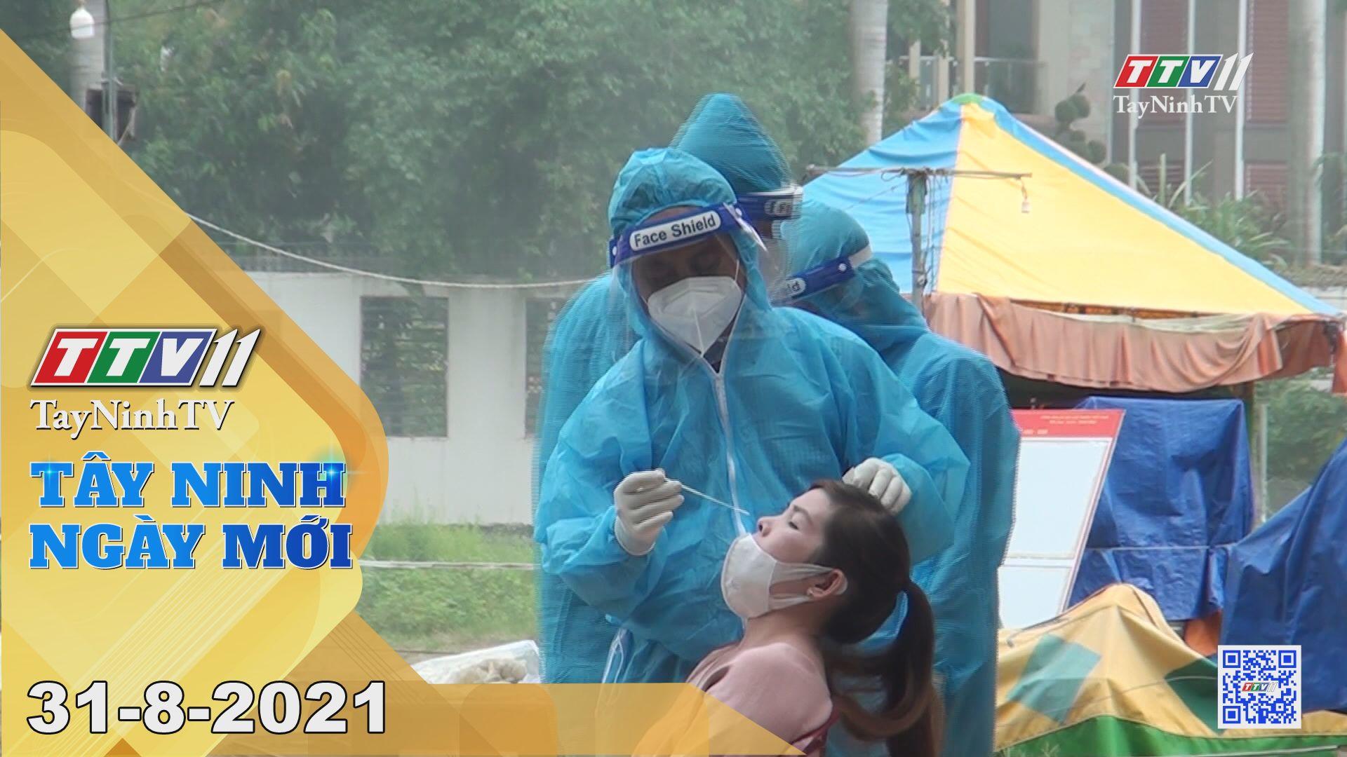Tây Ninh Ngày Mới 31-8-2021 | Tin tức hôm nay | TayNinhTV